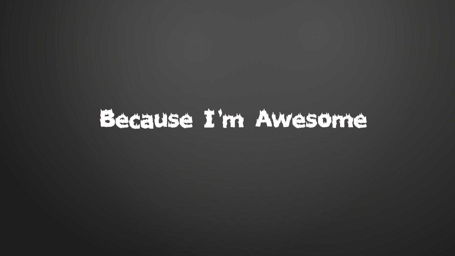 Images For Im Awesome Wallpaper
