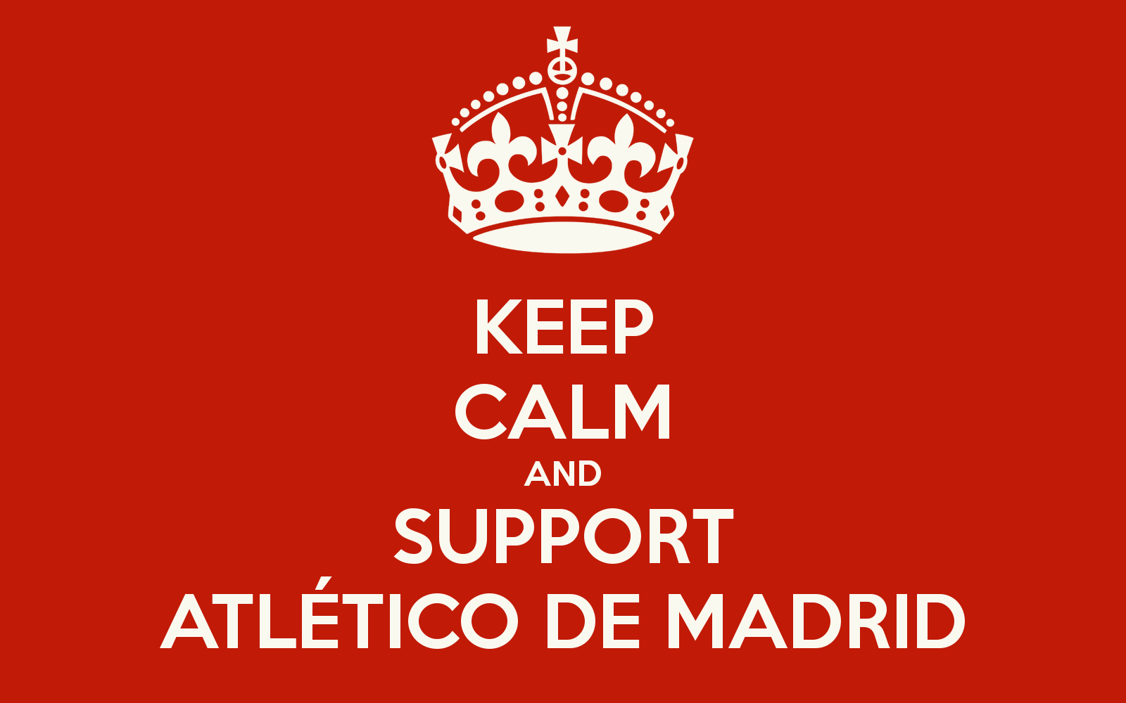 Keep Calm and Support Atletico Madrid Wallpapers