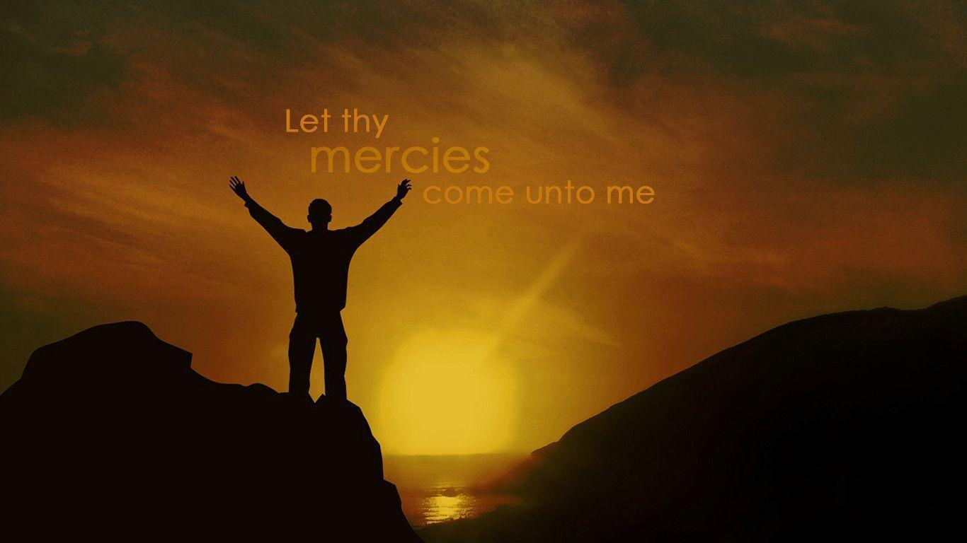 Download Let Thy Mercies Come Unto Christian Wallpaper 1366x768 ...