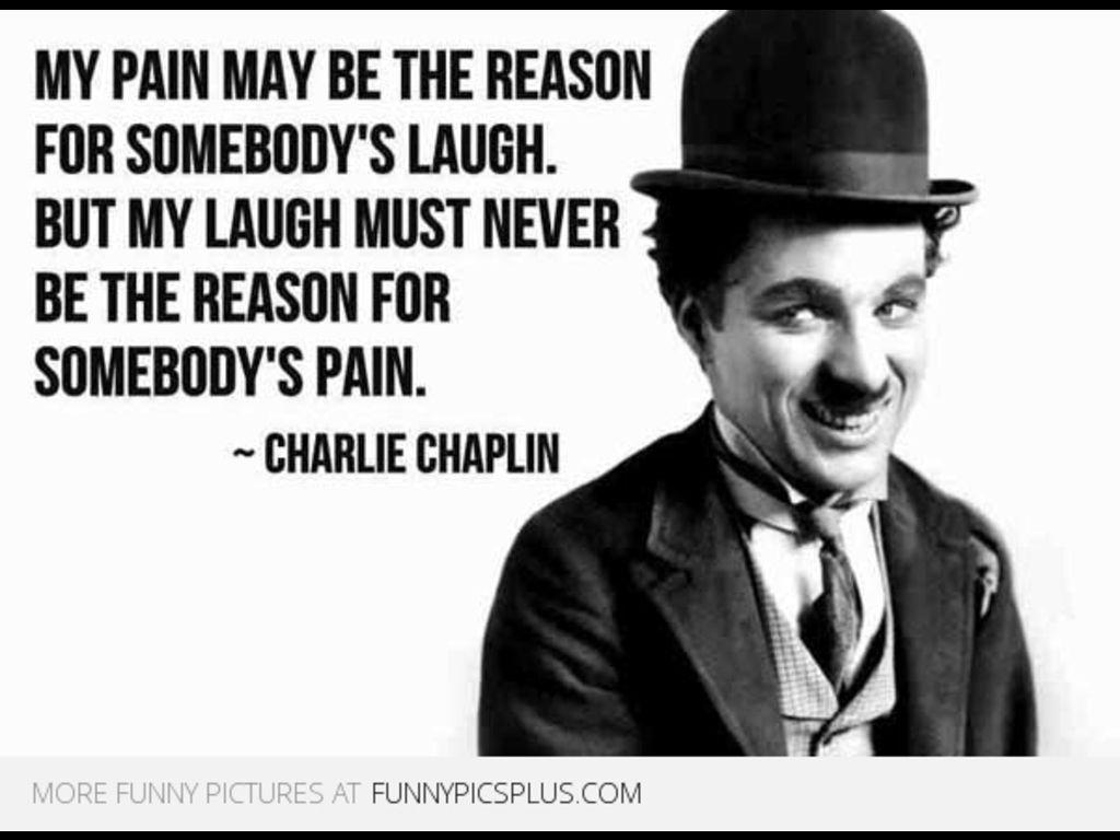 Charlie Chaplin Quote Reason For Somebodys Laugh Picture #
