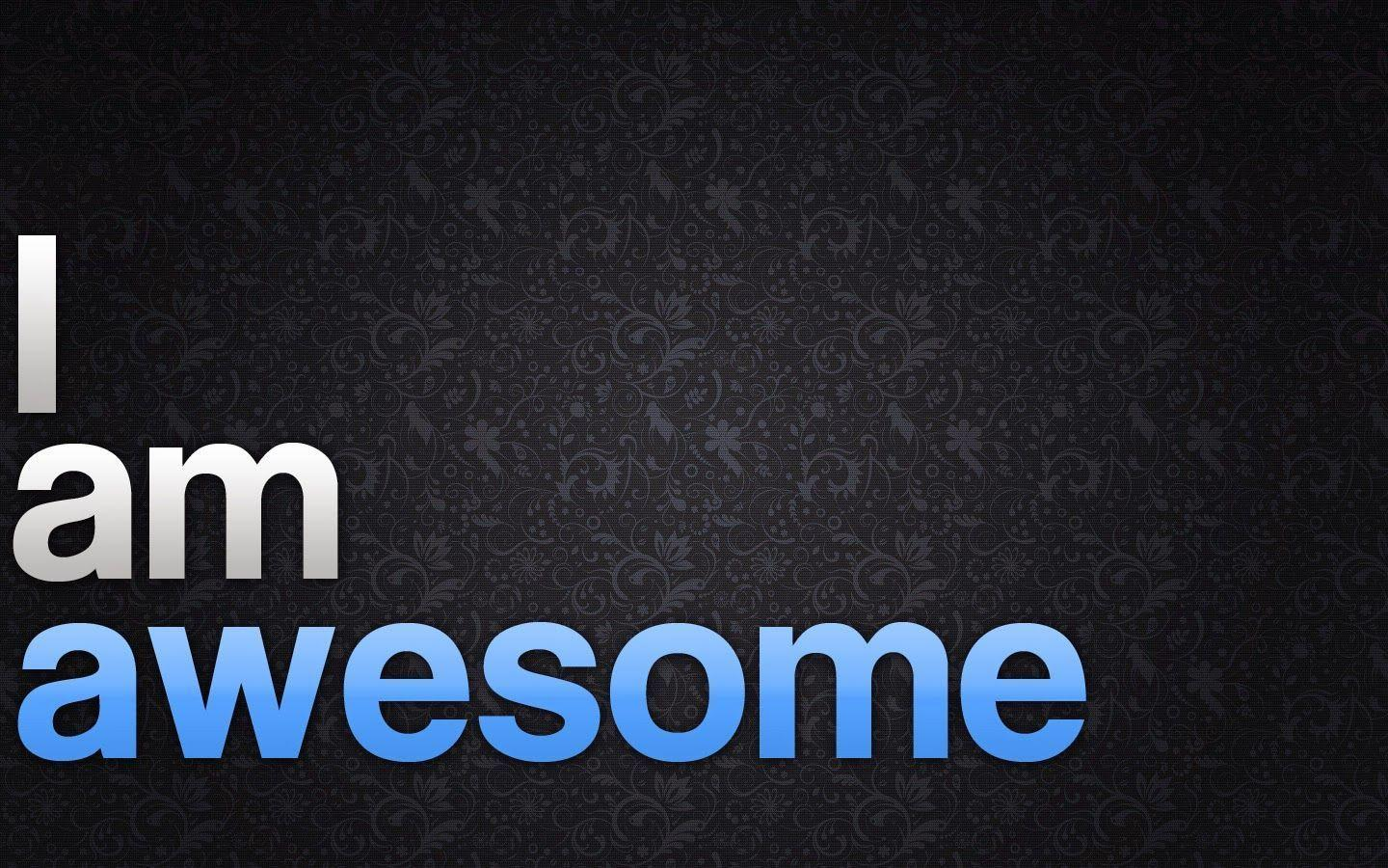 i am awesome wallpapers wallpaper cave