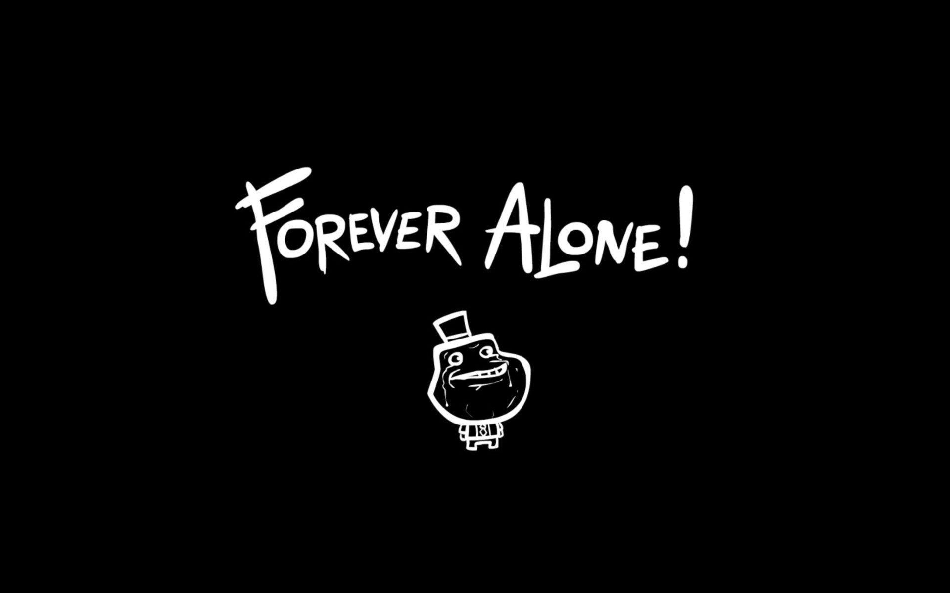 Forever Alone Wallpapers - Wallpaper Cave