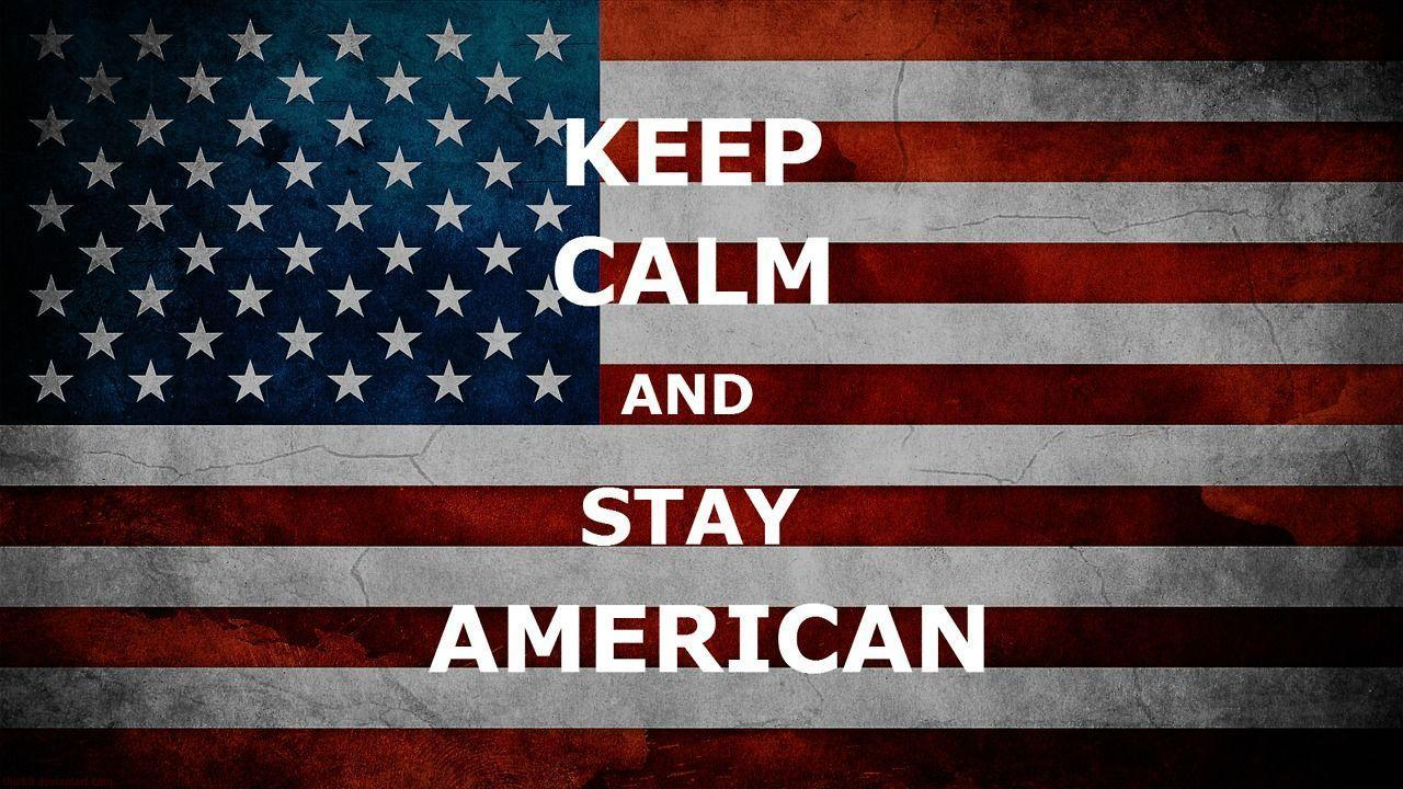 Keep Calm And Stay American Flag Wallpapers Wallpapers