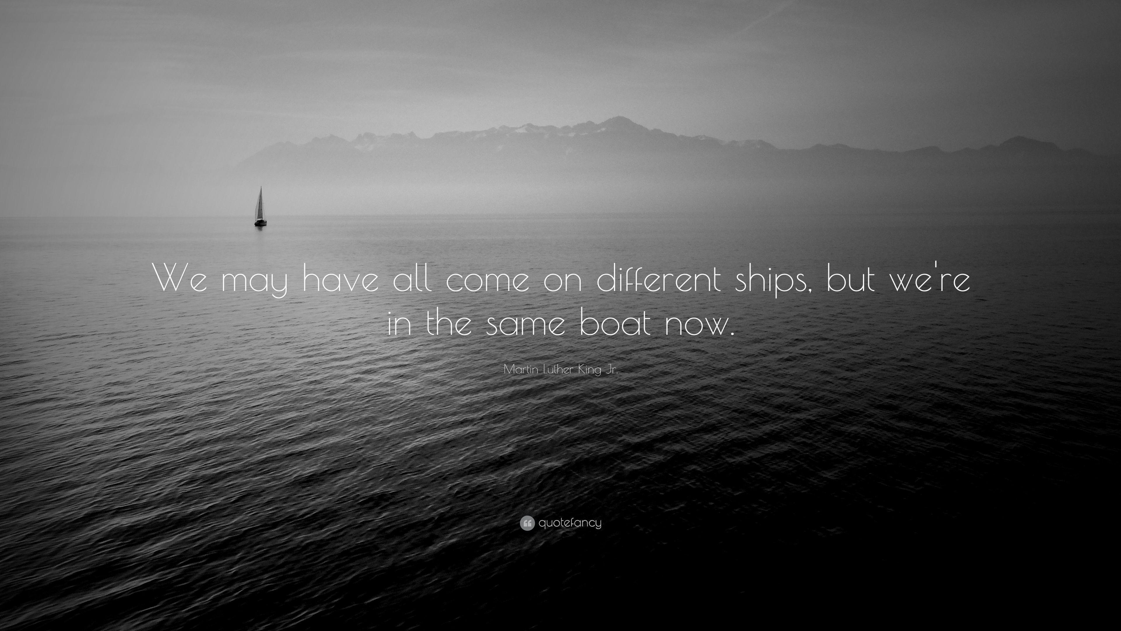 """Martin Luther King Jr. Quote: """"We may have all come on different ..."""