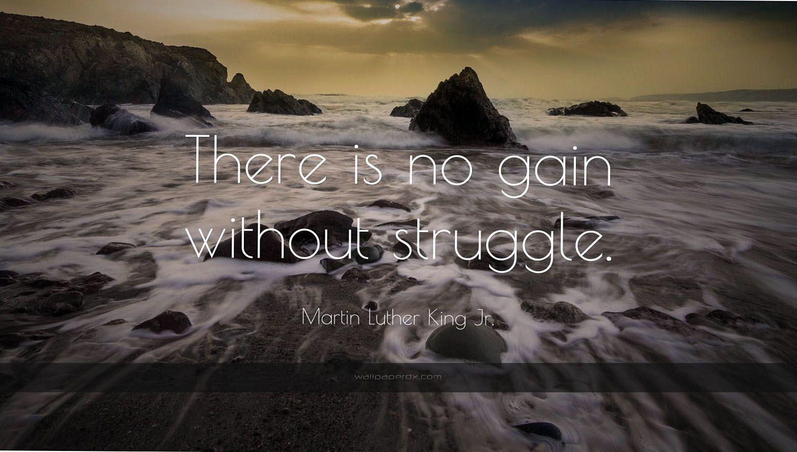 1174 martin luther king jr quote there is no gain without struggle ...