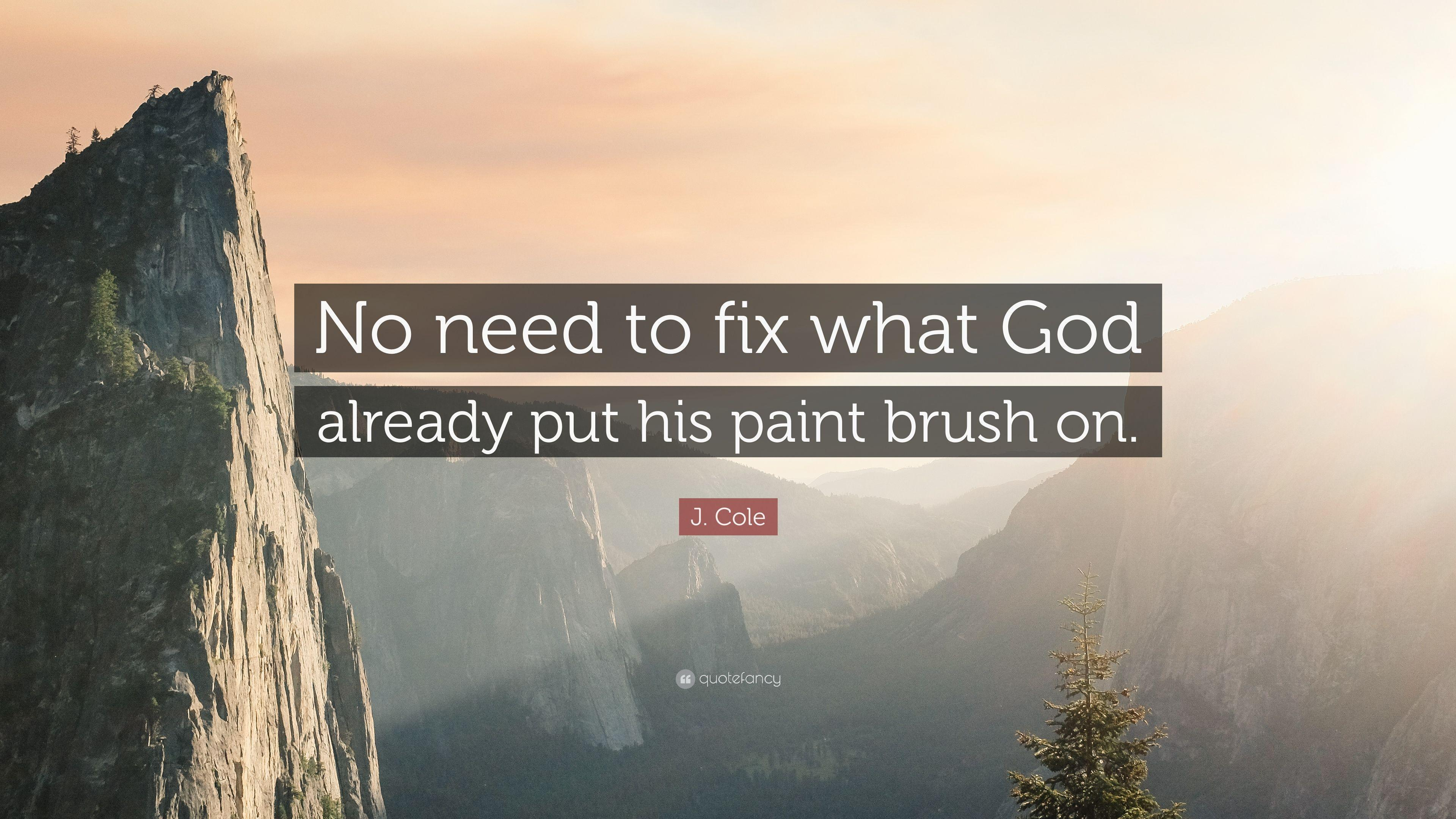 "J. Cole Quote: ""No need to fix what God already put his paint ..."
