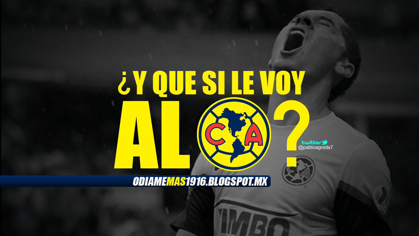 CLUB AMÉRICA :::: Wallpapers Club América 2012 • ¿Y Que Si Le Voy