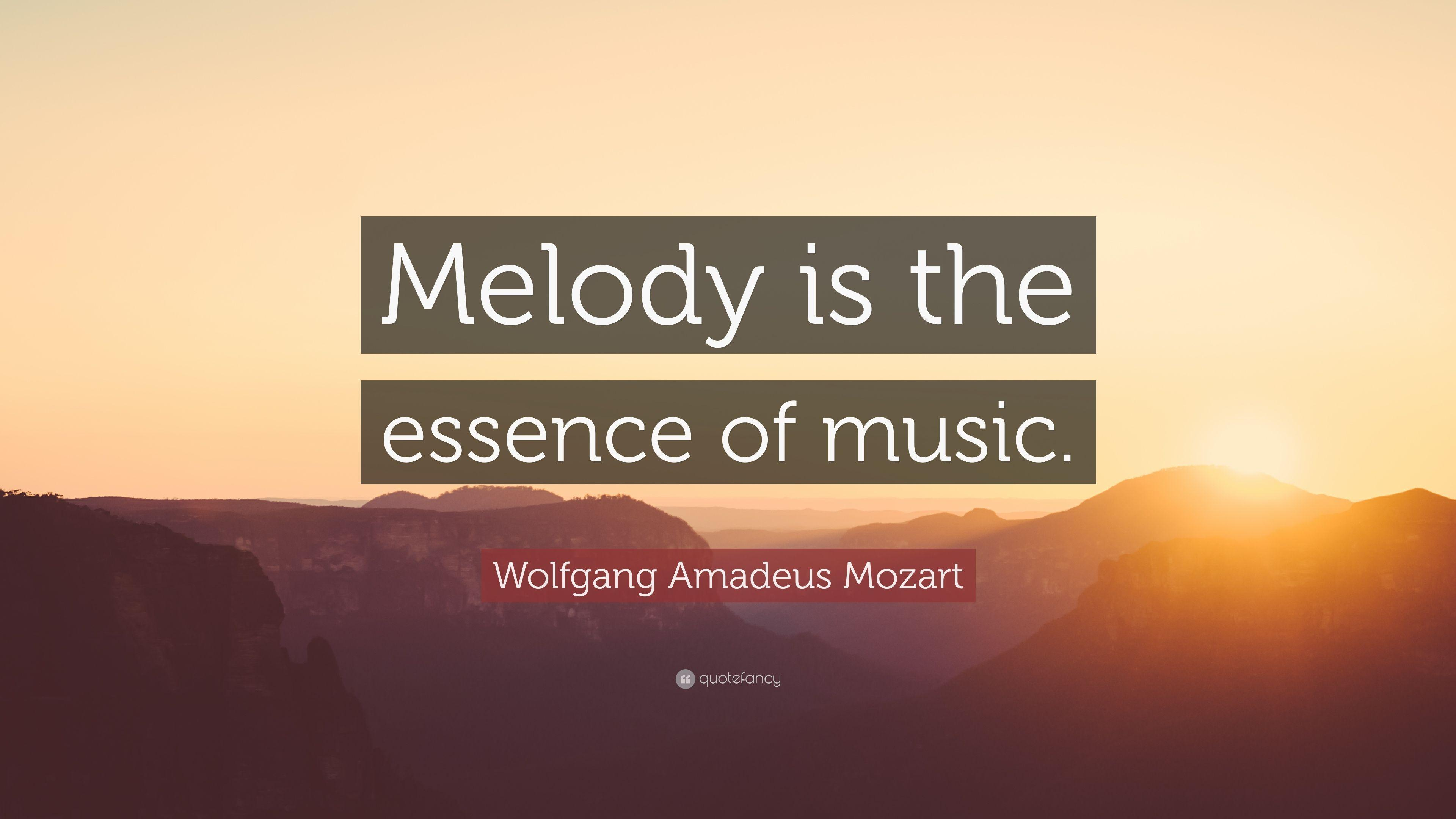 "Wolfgang Amadeus Mozart Quote: ""Melody is the essence of music ..."