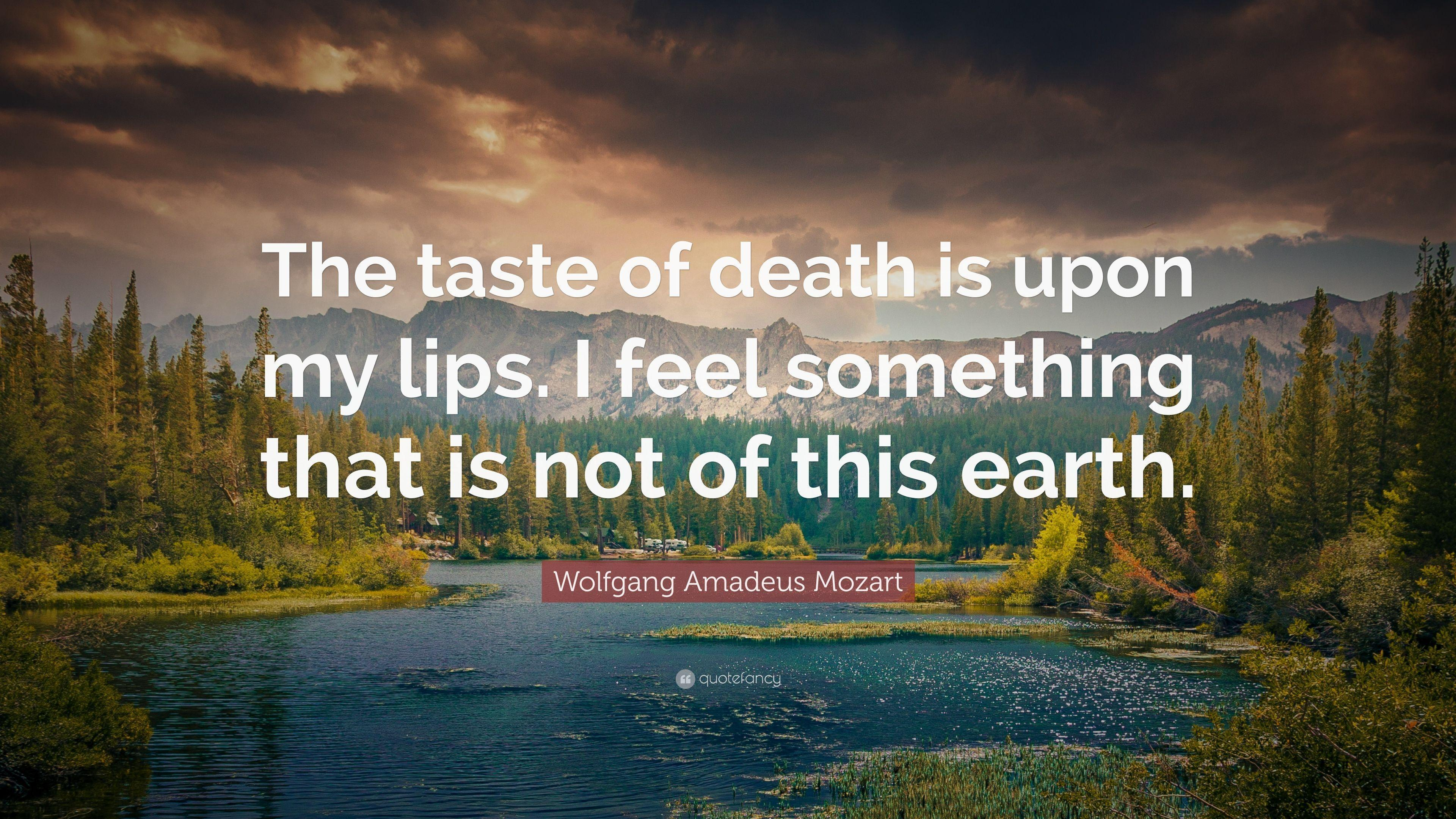 "Wolfgang Amadeus Mozart Quote: ""The taste of death is upon my lips ..."