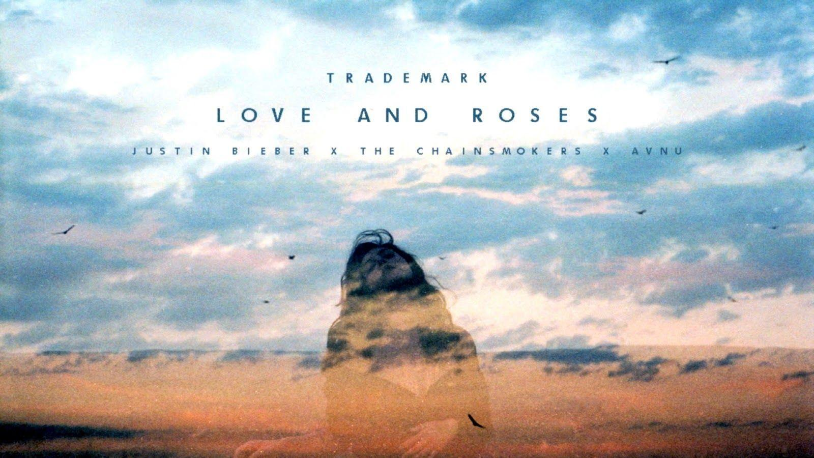 Trademark - Love And Roses ( Justin Bieber x The Chainsmokers x ...