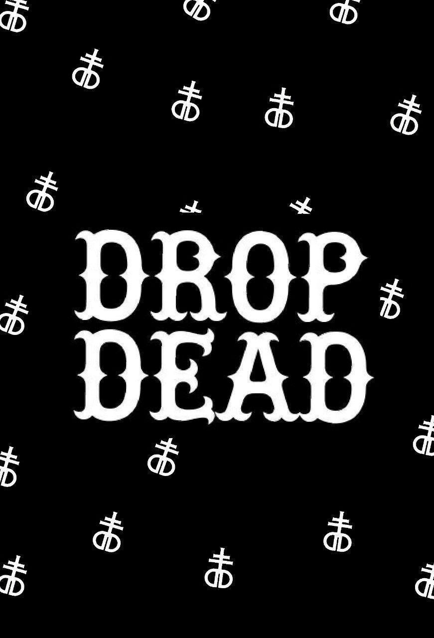 drop dead wallpaper