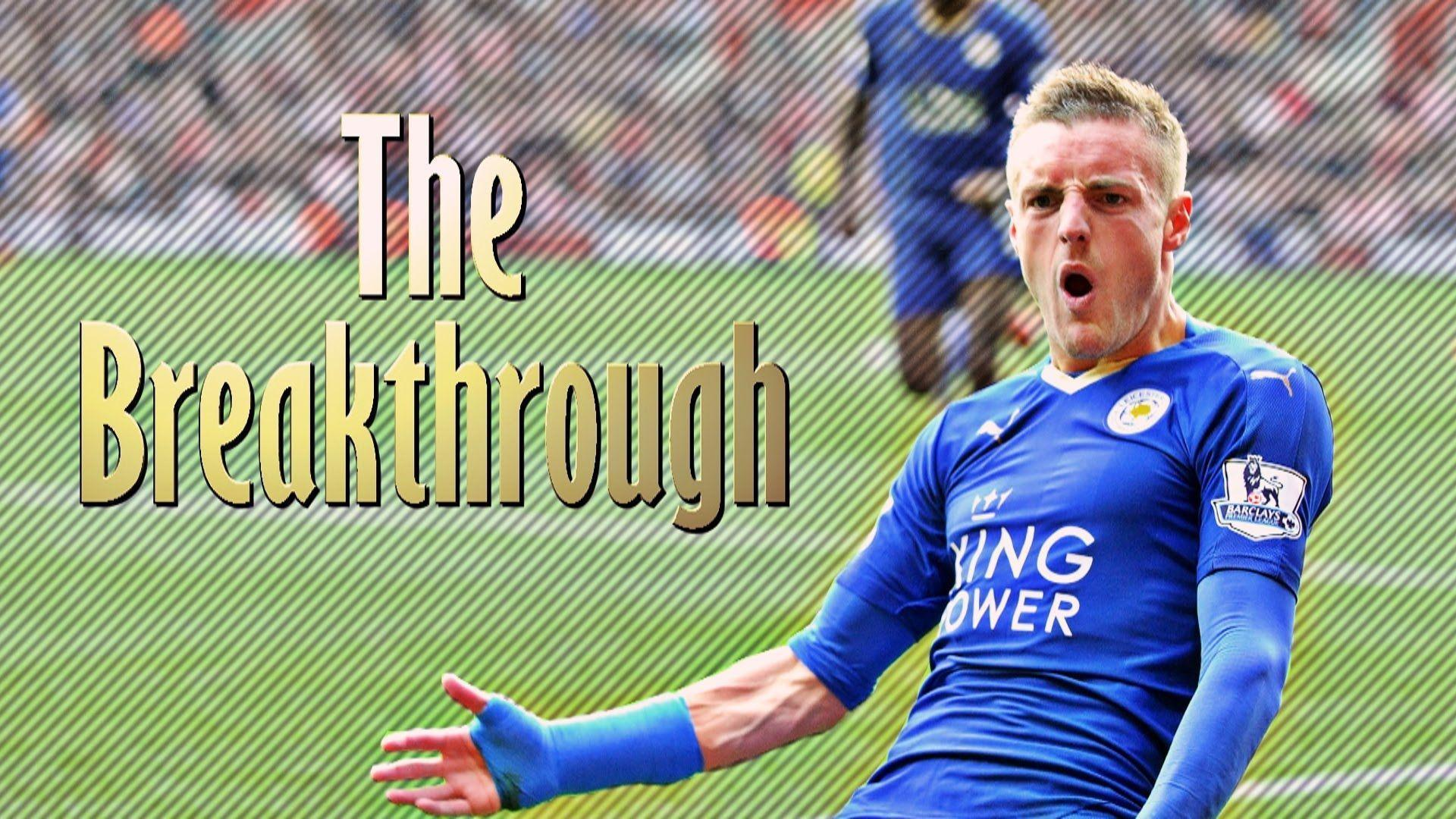 Jamie Vardy - The Breakthrough | Leicester 2015 - YouTube