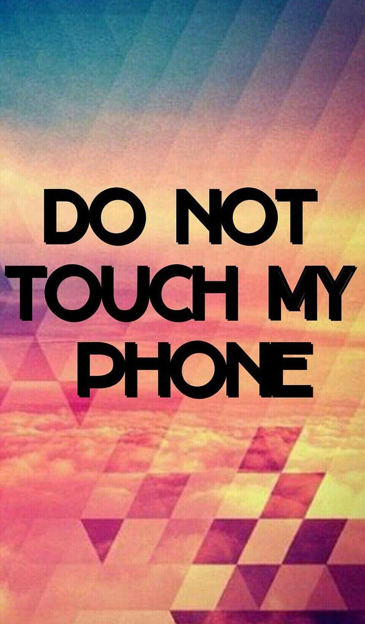 Don U0026 39 T Touch My Phone Wallpapers