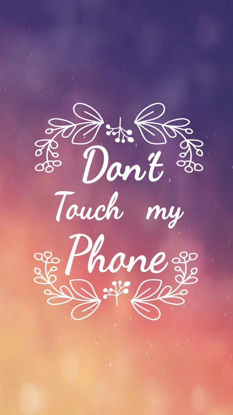 Dont Touch My Phone Because Its