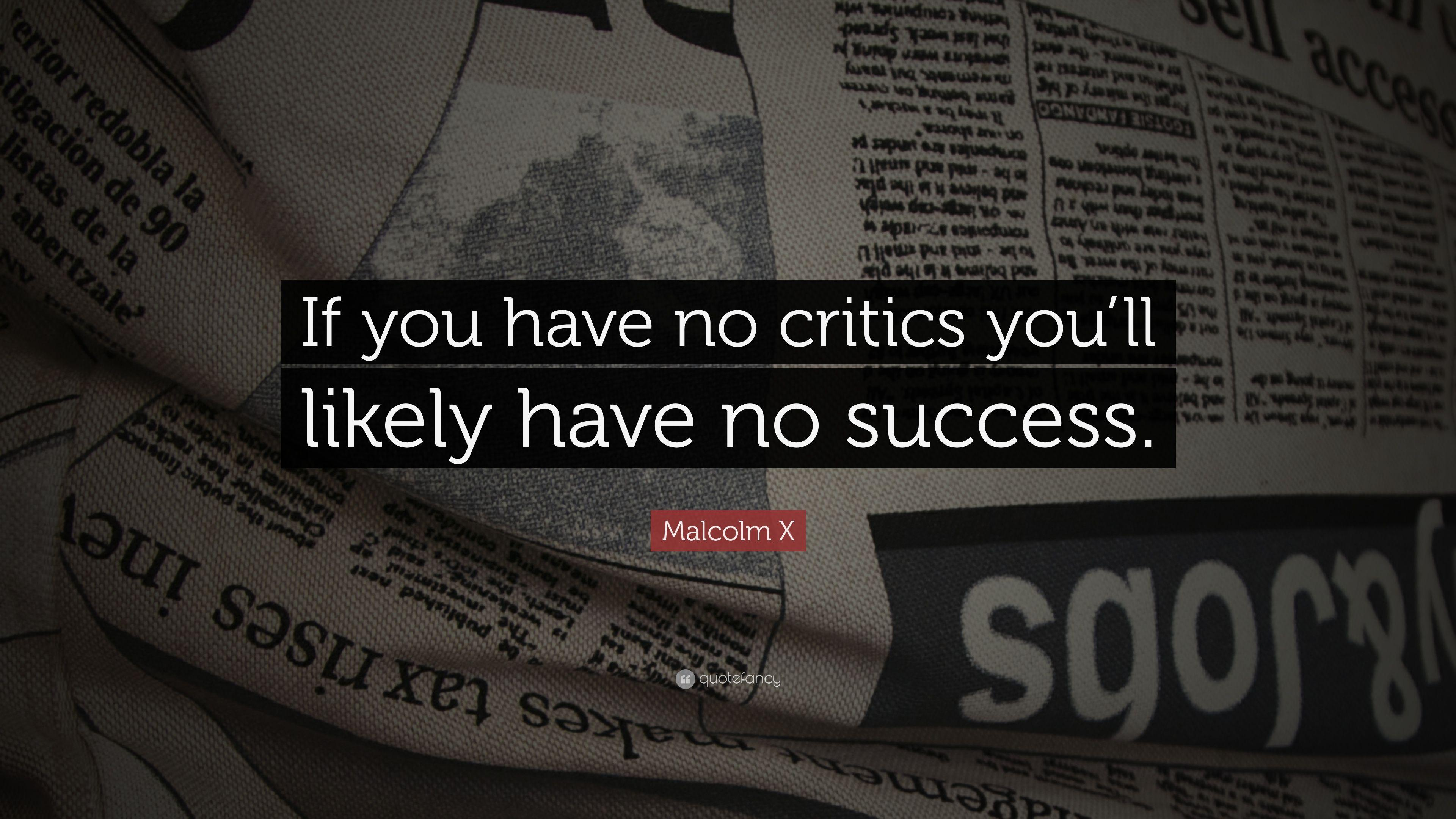 "Malcolm X Quote: ""If you have no critics you'll likely have no"