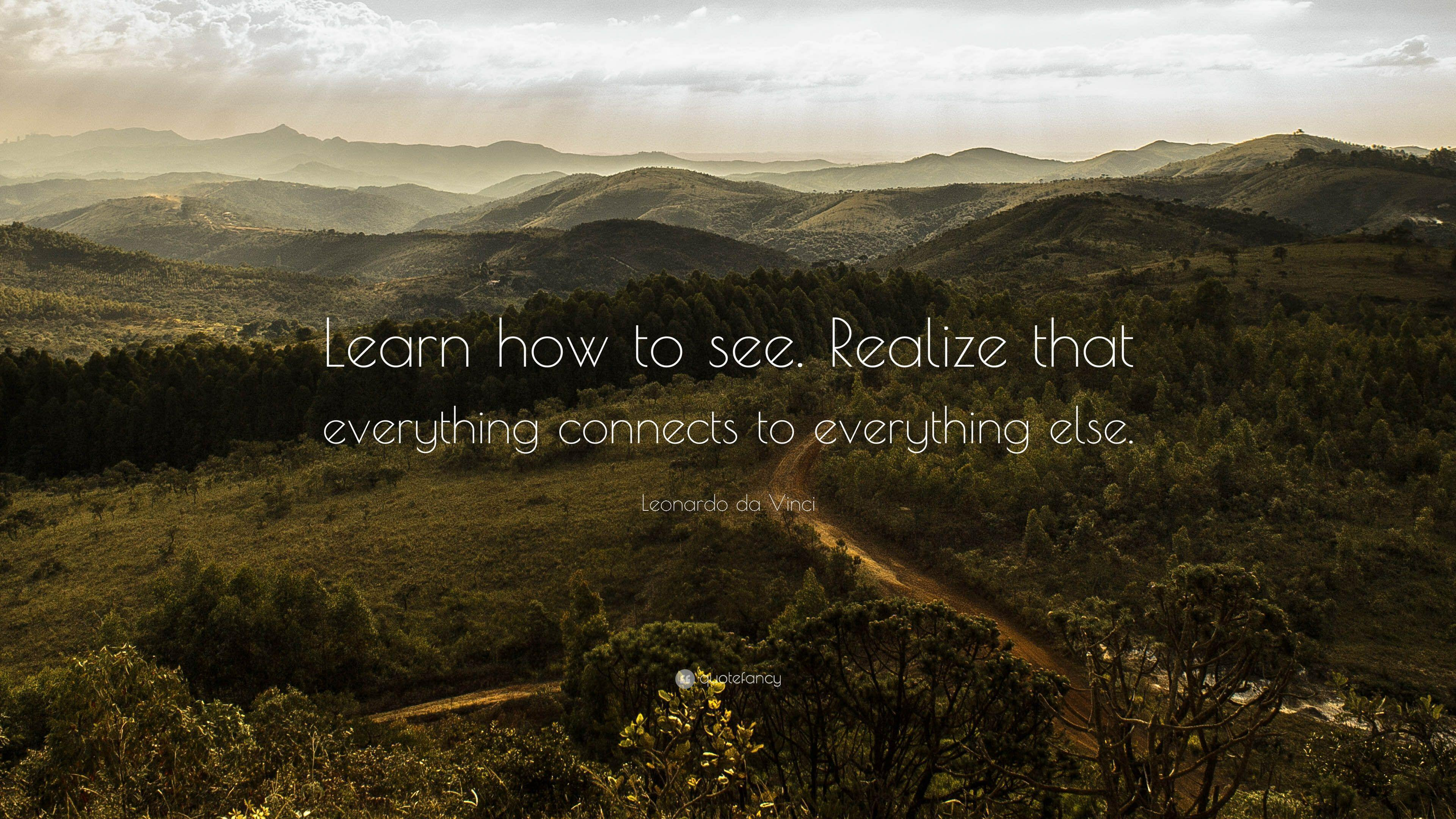 "Leonardo da Vinci Quote: ""Learn how to see. Realize that everything"