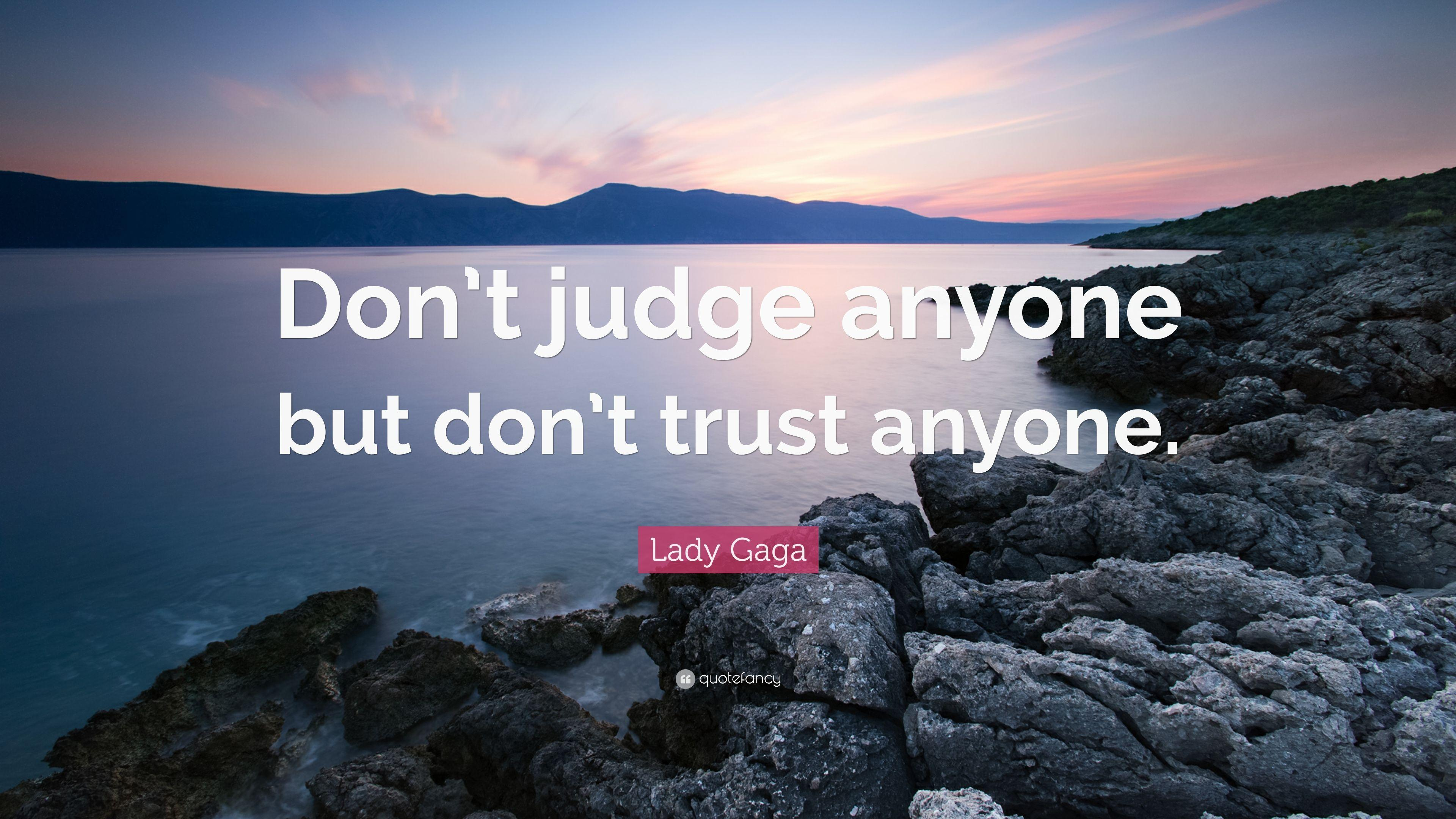 "Lady Gaga Quote: ""Don't judge anyone but don't trust anyone."""