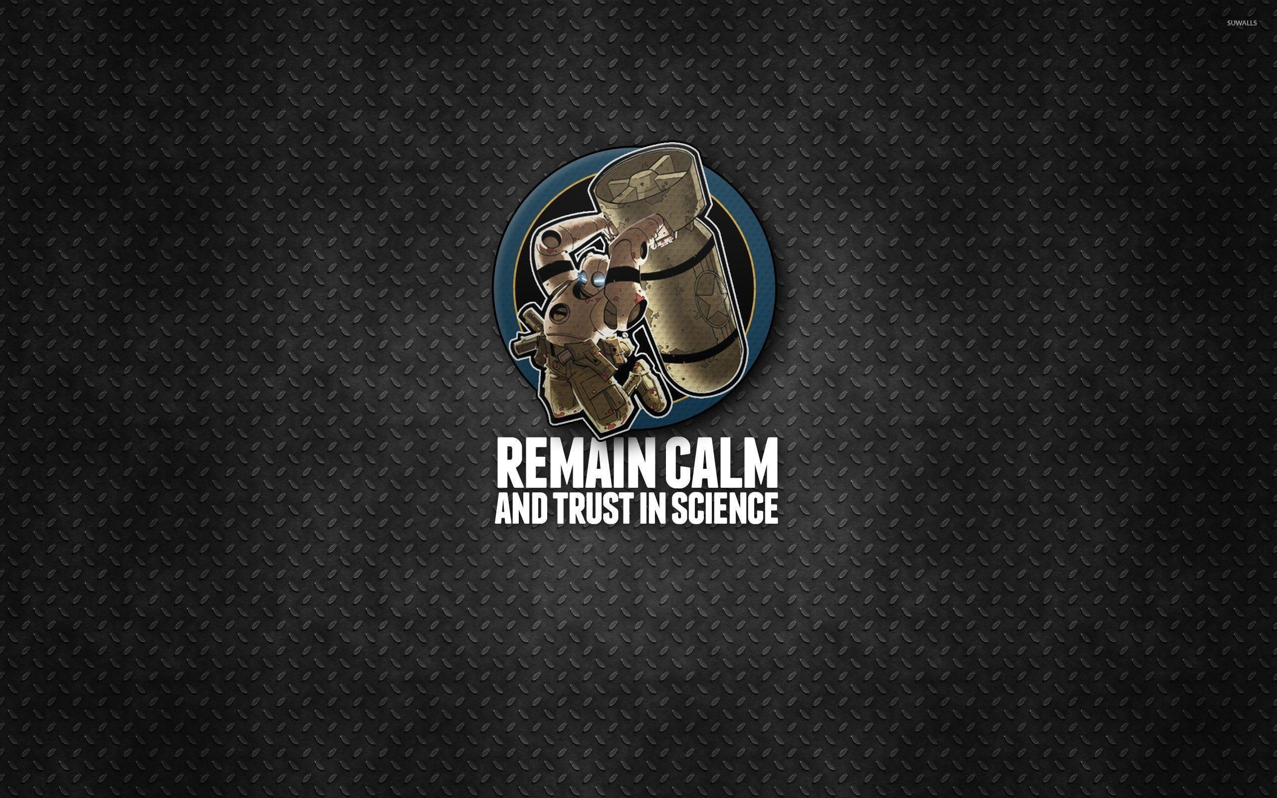 Remain calm and trust in science wallpapers