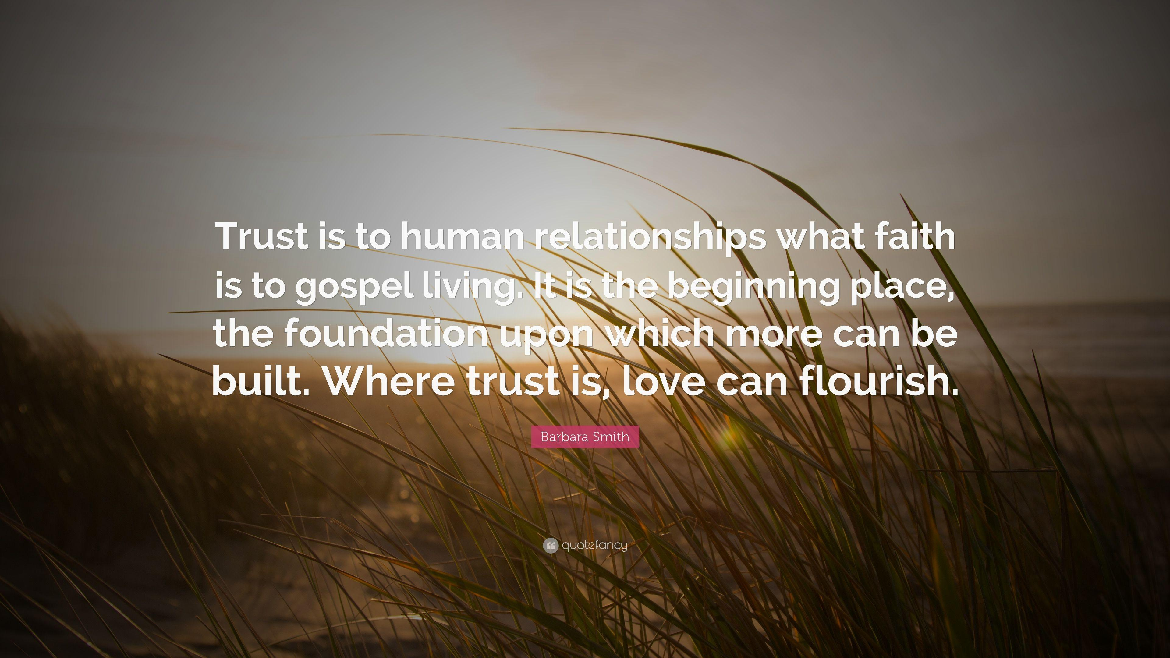 "Barbara Smith Quote: ""Trust is to human relationships what faith"