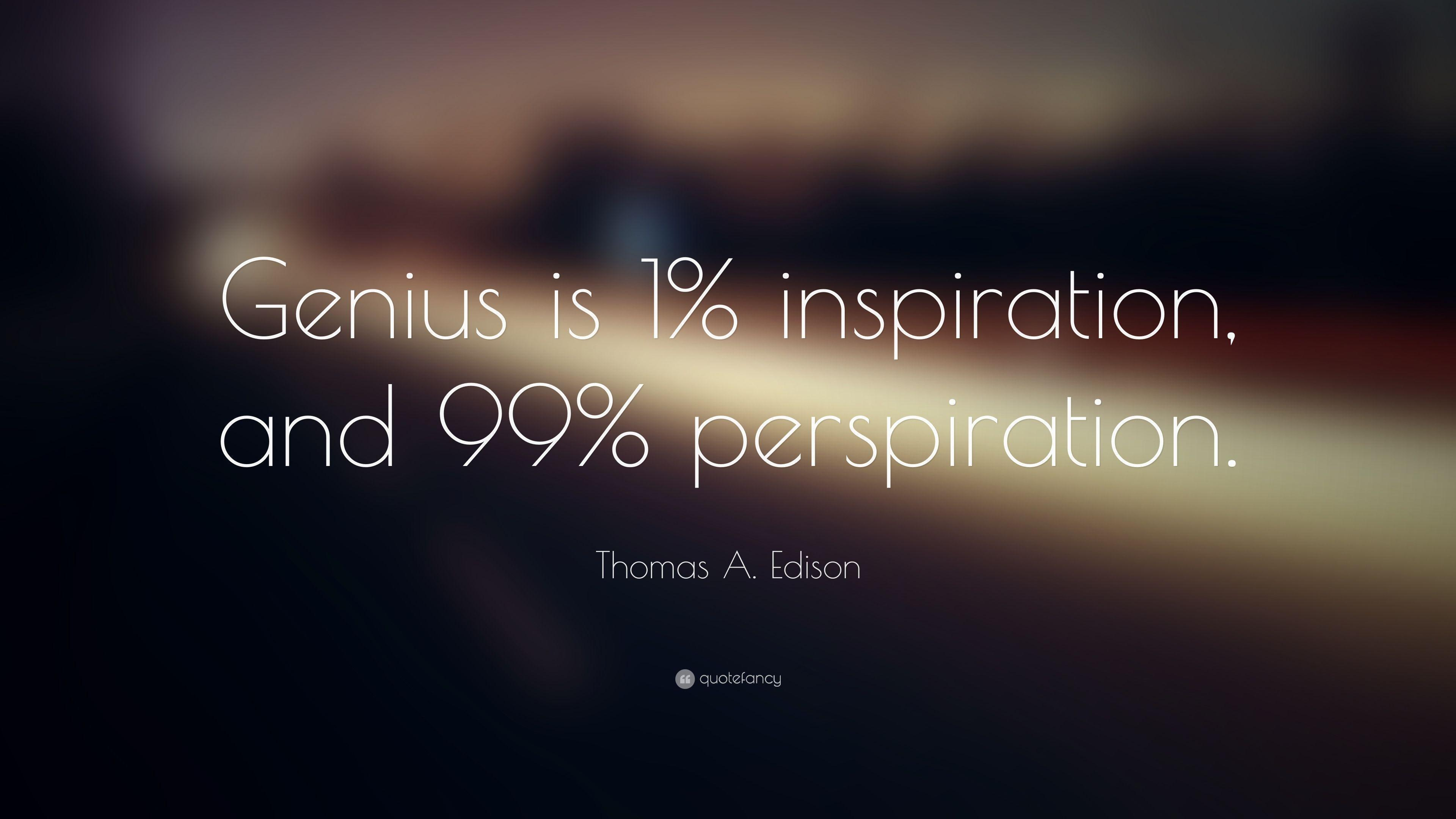 "Thomas A. Edison Quote: ""Genius is 1% inspiration, and 99"