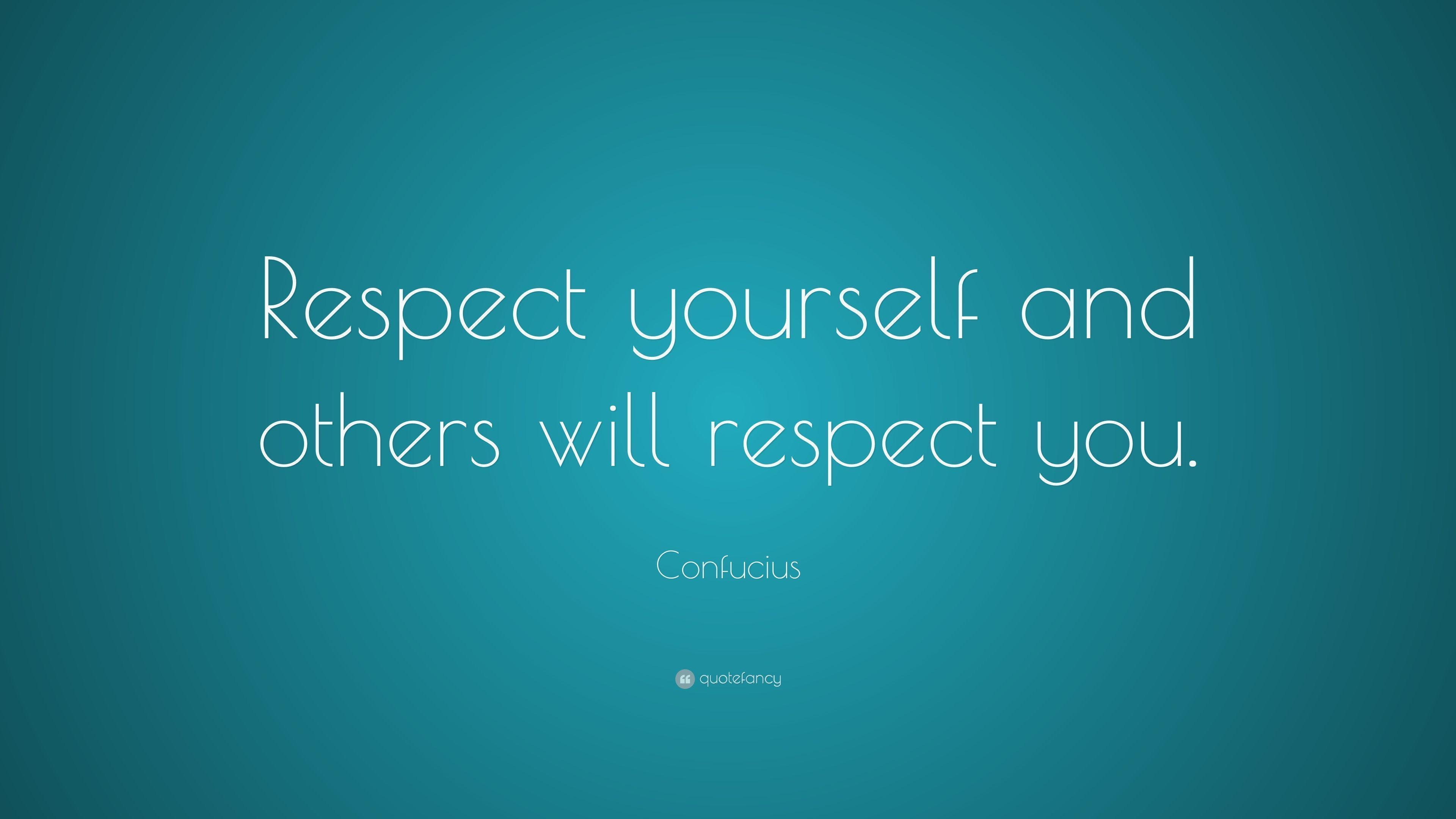 respect yourself and others will respect you essay