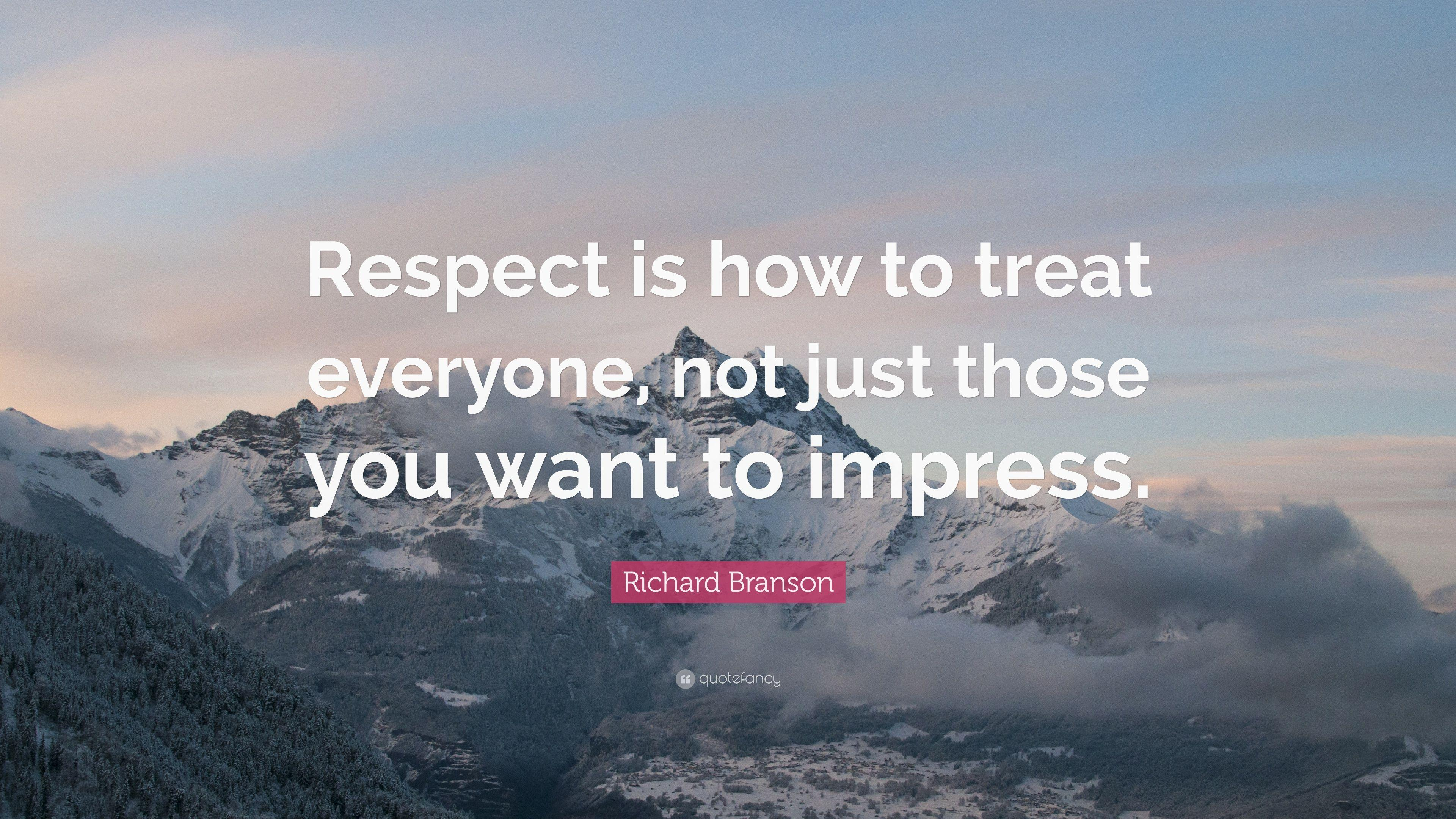 "Richard Branson Quote: ""Respect is how to treat everyone, not just ..."