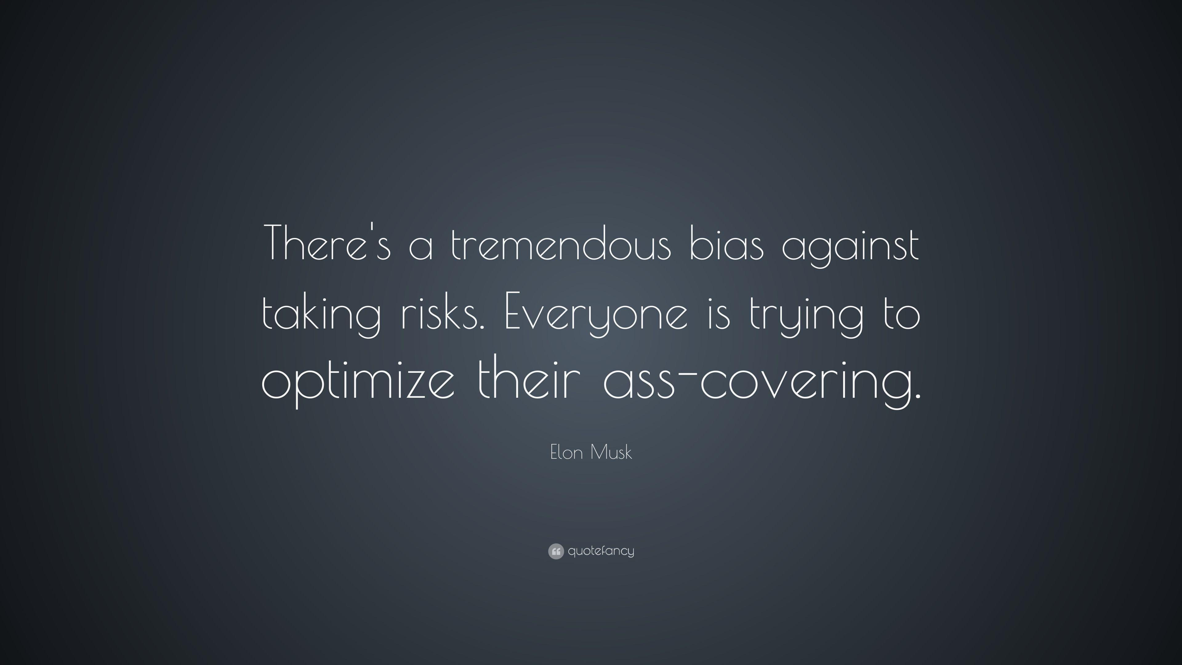 "Elon Musk Quote: ""There's a tremendous bias against taking risks"