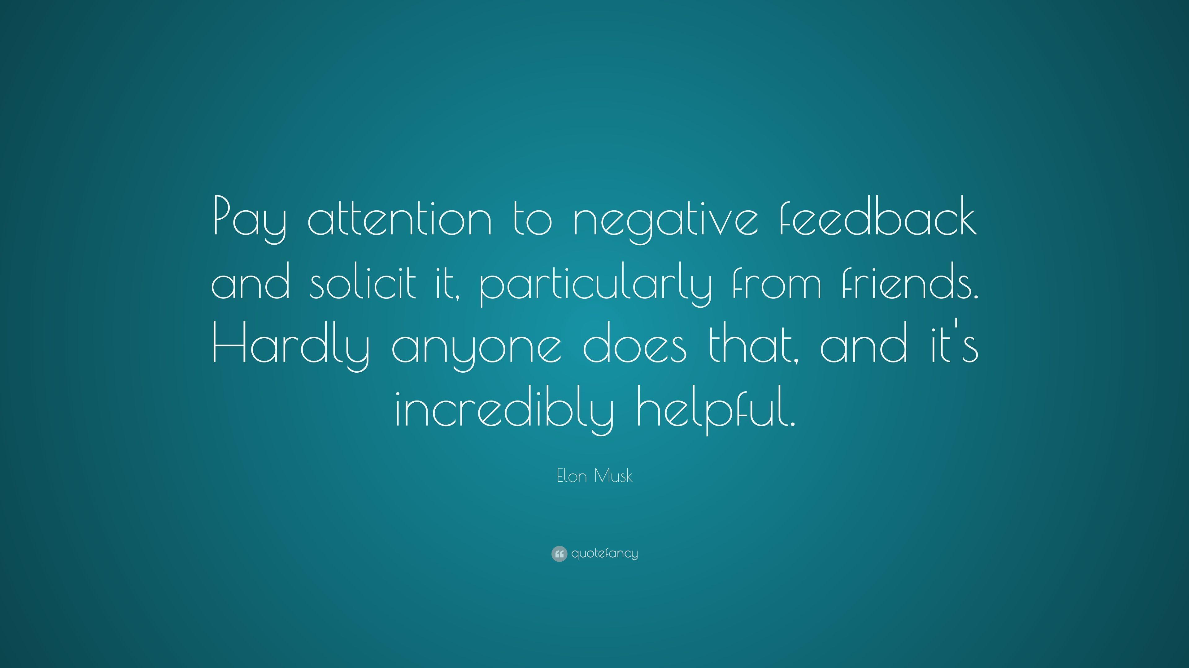 "Elon Musk Quote: ""Pay attention to negative feedback and solicit"