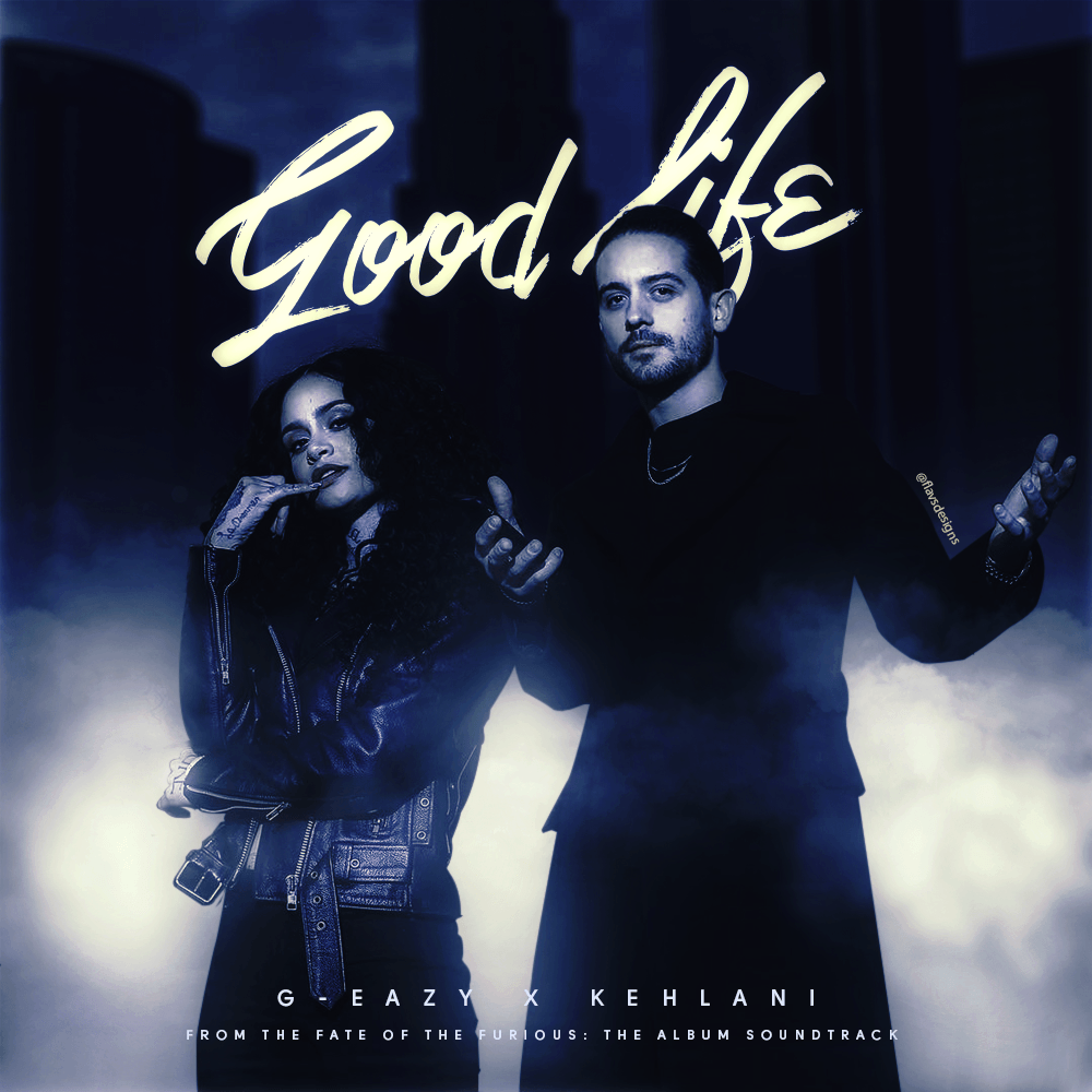 G-Eazy & Kehlani - Good Life | Fanmade Covers | Pinterest