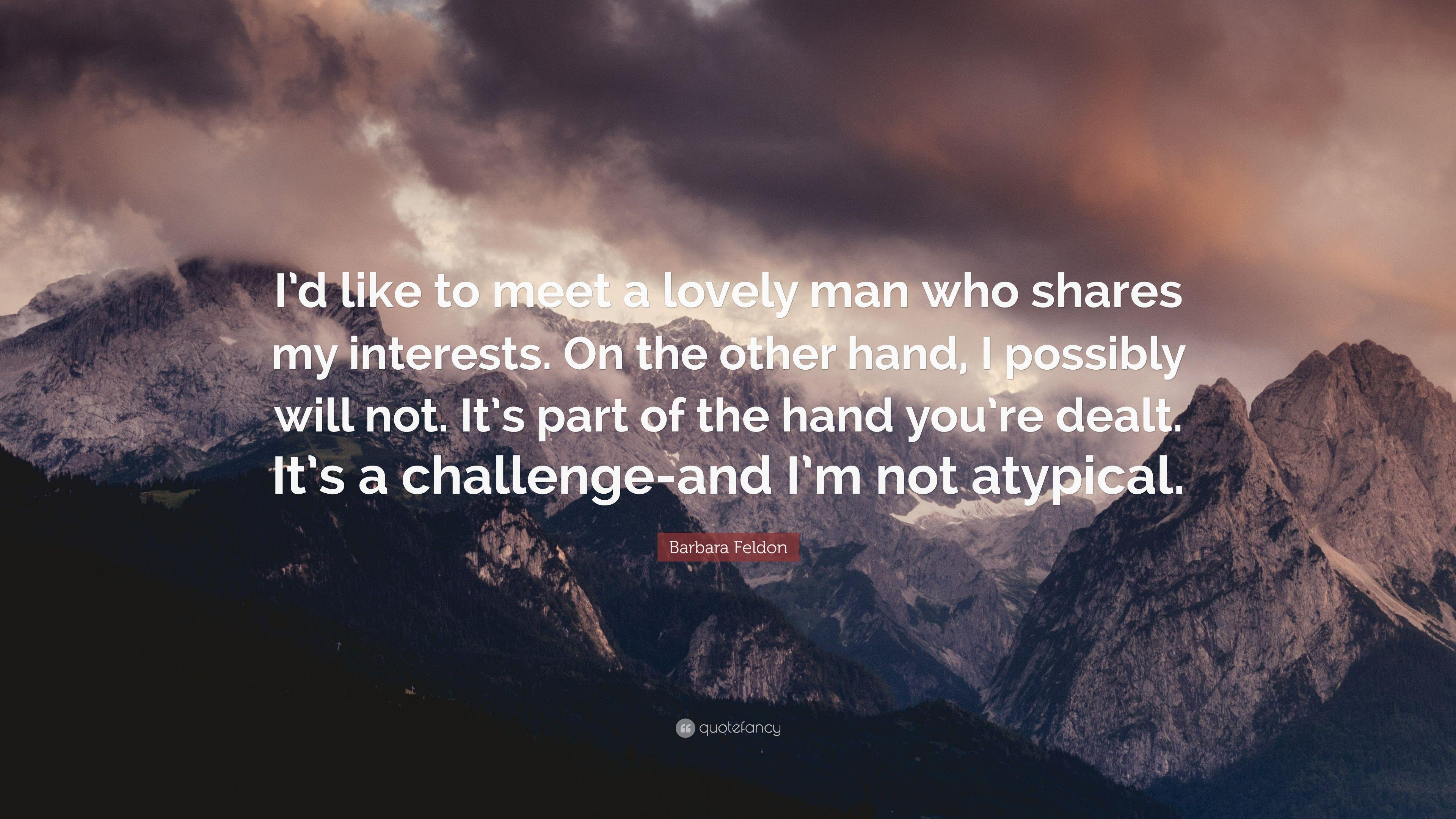 "Barbara Feldon Quote: ""I'd like to meet a lovely man who shares my ..."