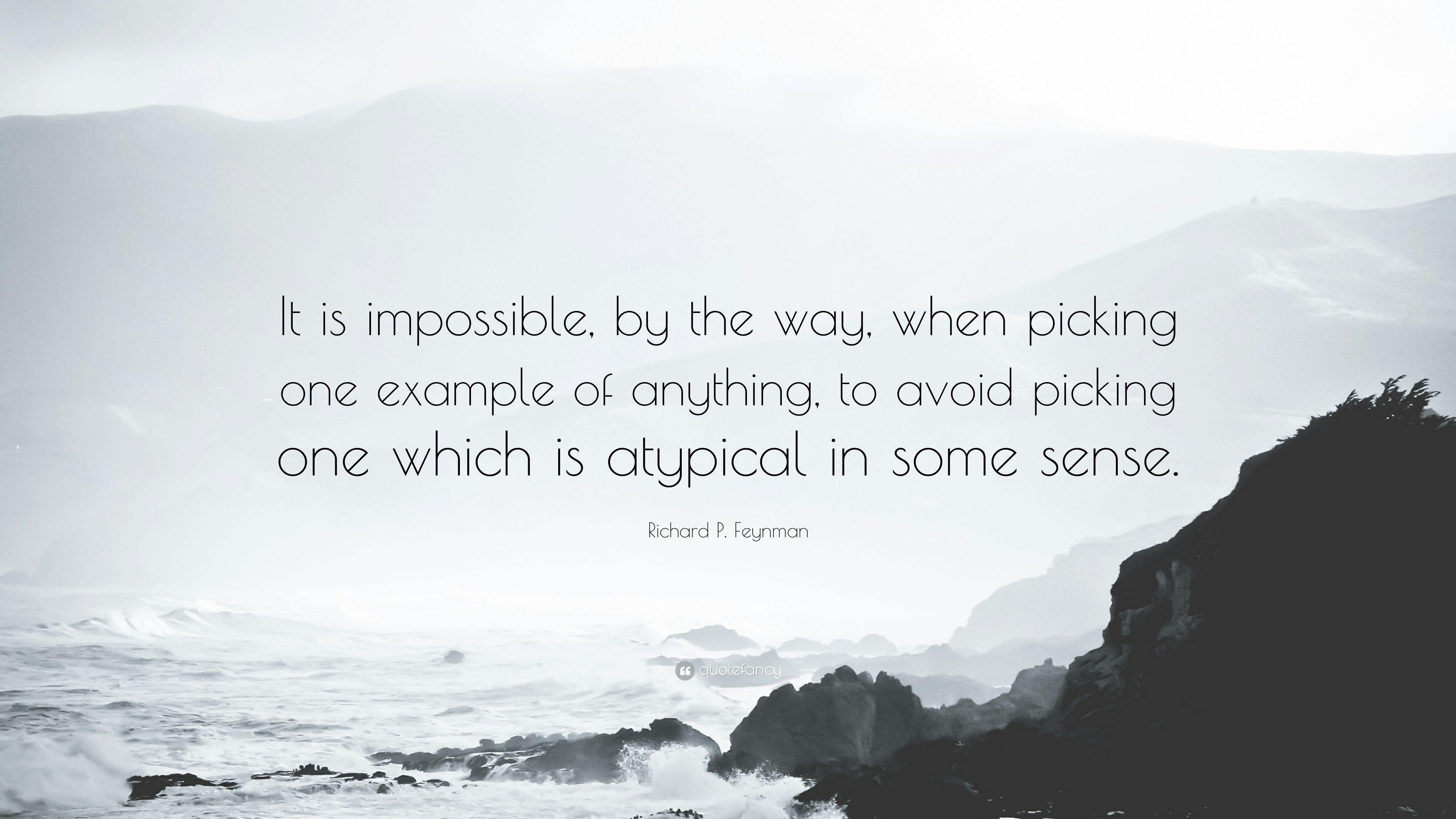 "Richard P. Feynman Quote: ""It is impossible, by the way, when ..."