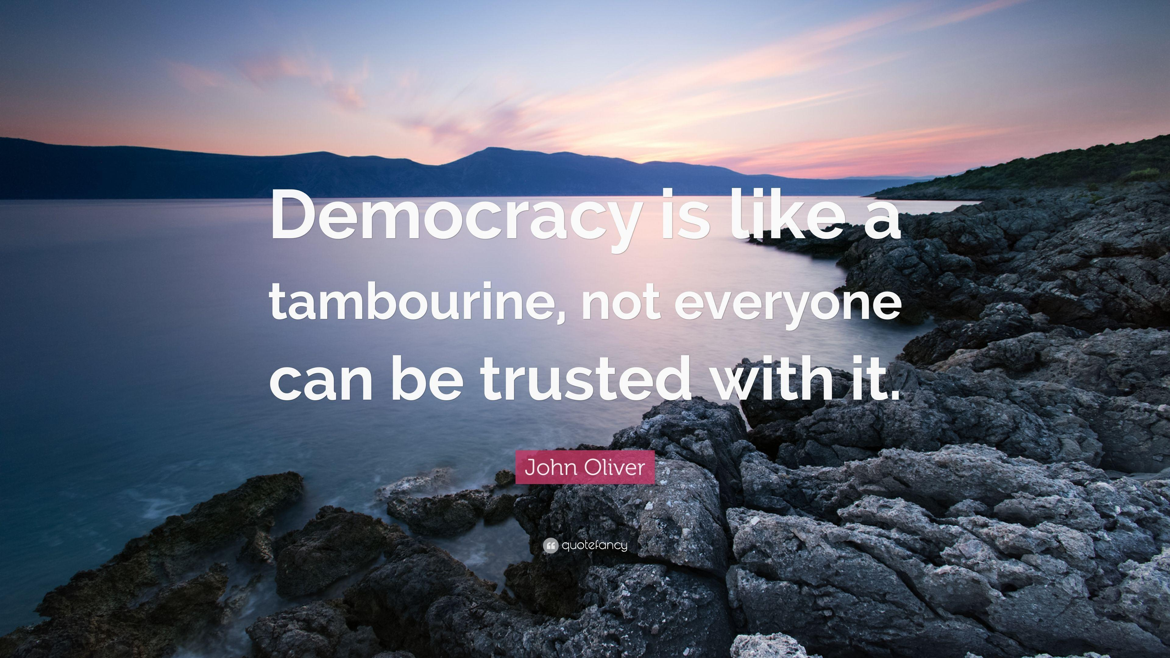 "John Oliver Quote: ""Democracy is like a tambourine, not everyone can"