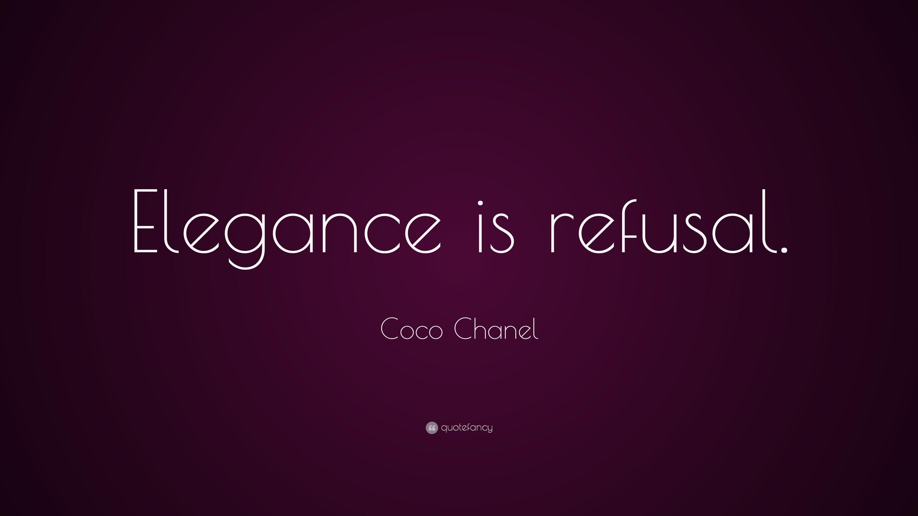 "Coco Chanel Quote: ""Elegance is refusal."""
