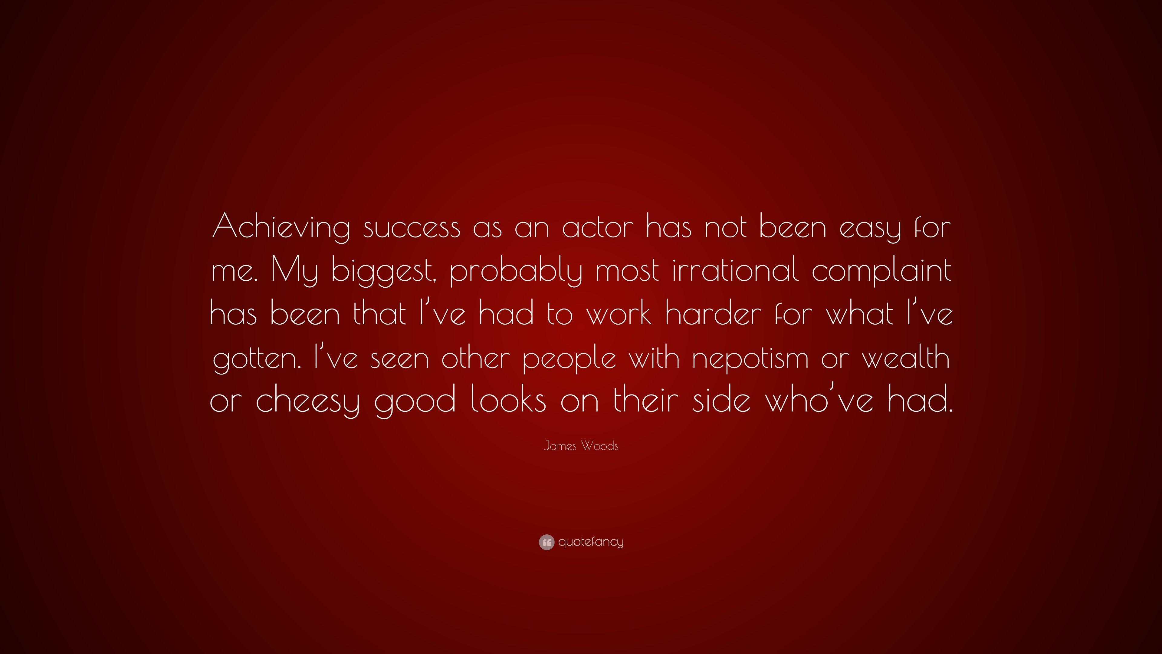 "James Woods Quote: ""Achieving success as an actor has not been ..."