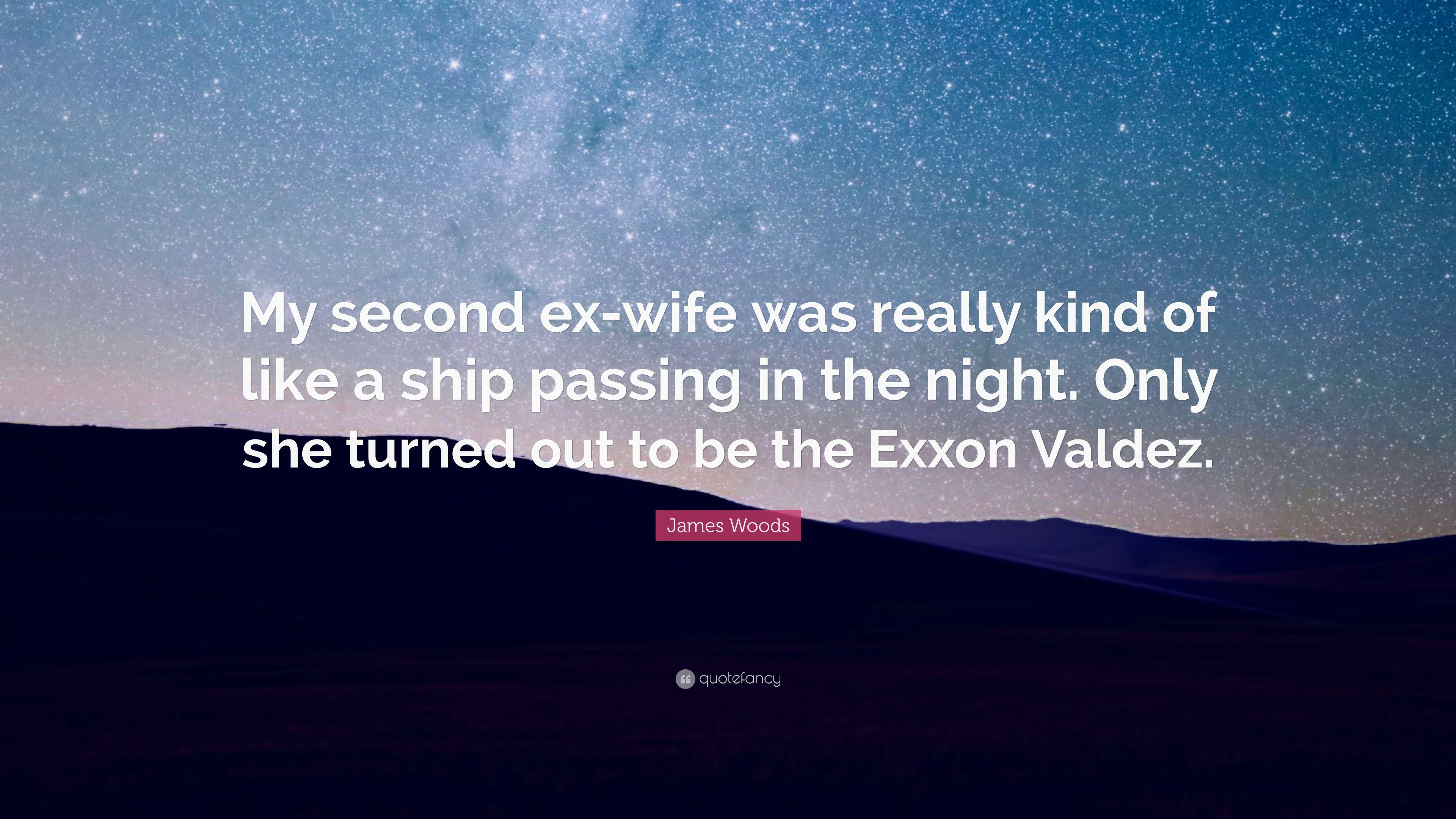 "James Woods Quote: ""My second ex-wife was really kind of like a ..."