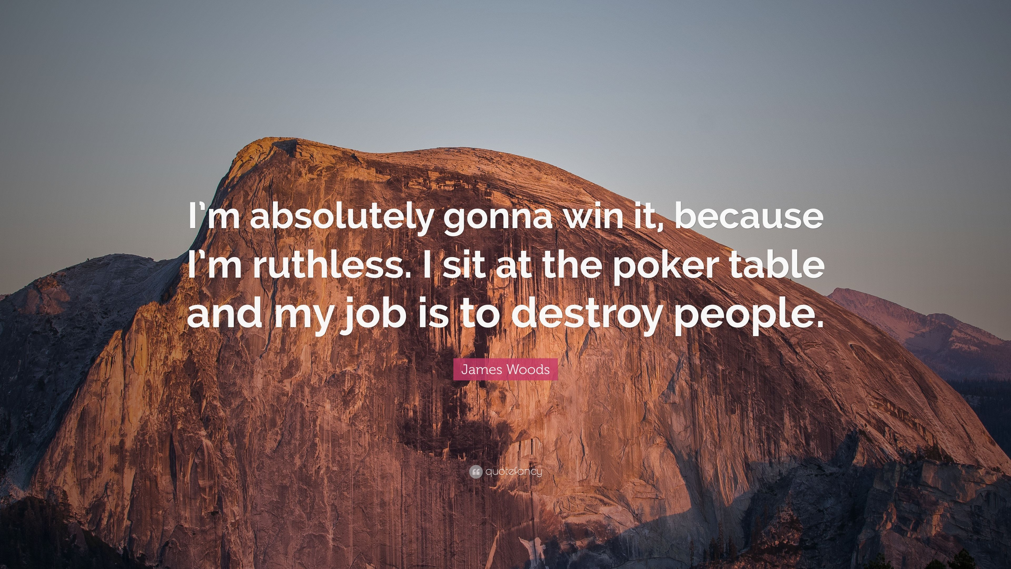 "James Woods Quote: ""I'm absolutely gonna win it, because I'm ..."