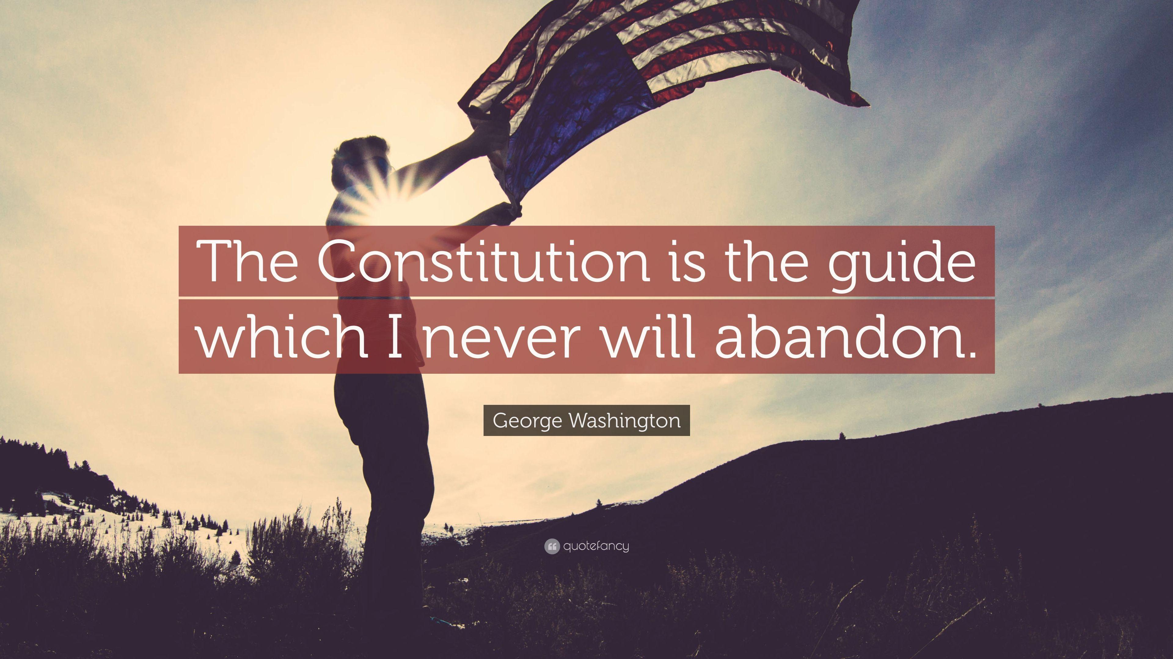 "George Washington Quote: ""The Constitution is the guide which I ..."