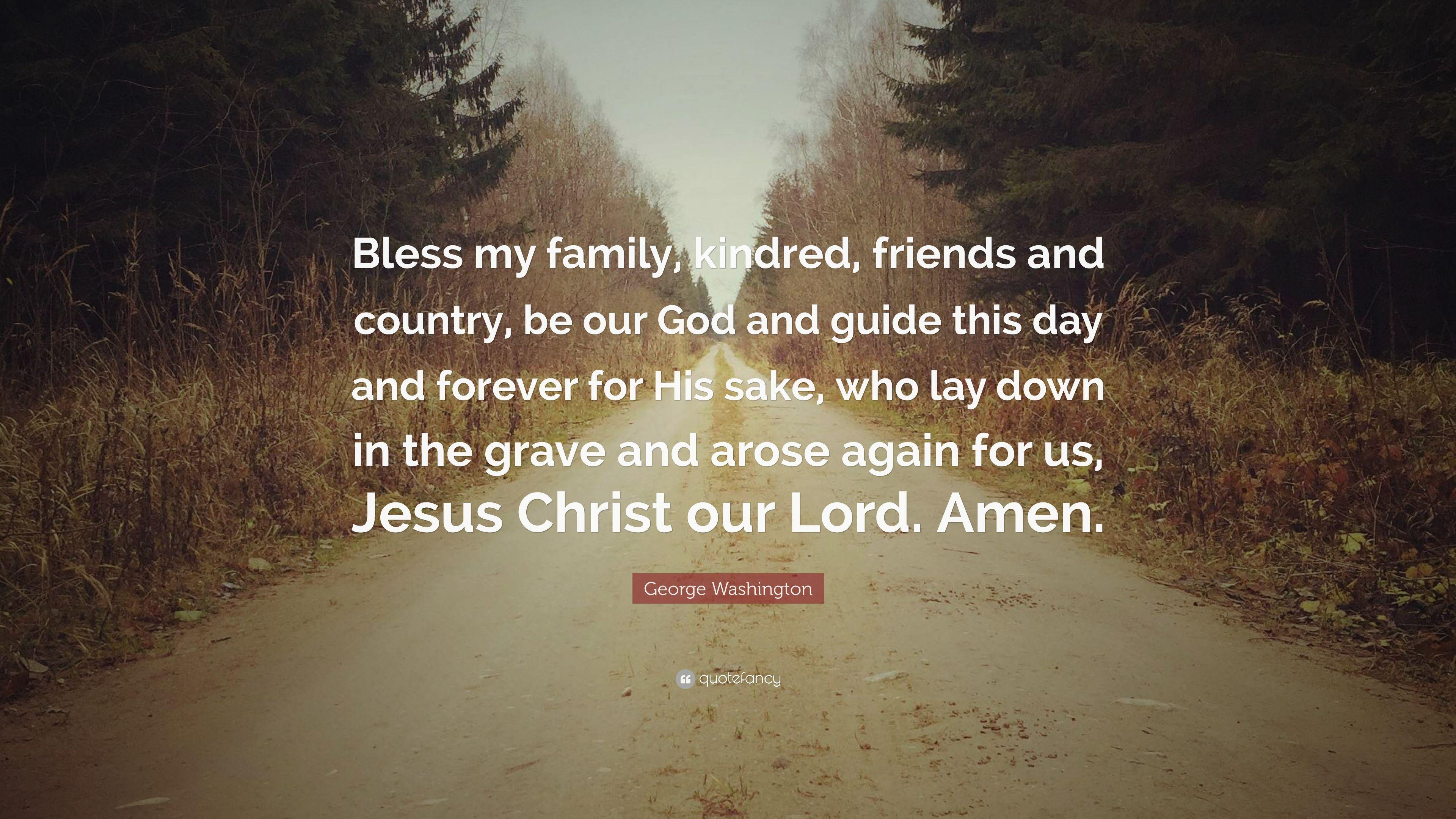 "George Washington Quote: ""Bless my family, kindred, friends and ..."