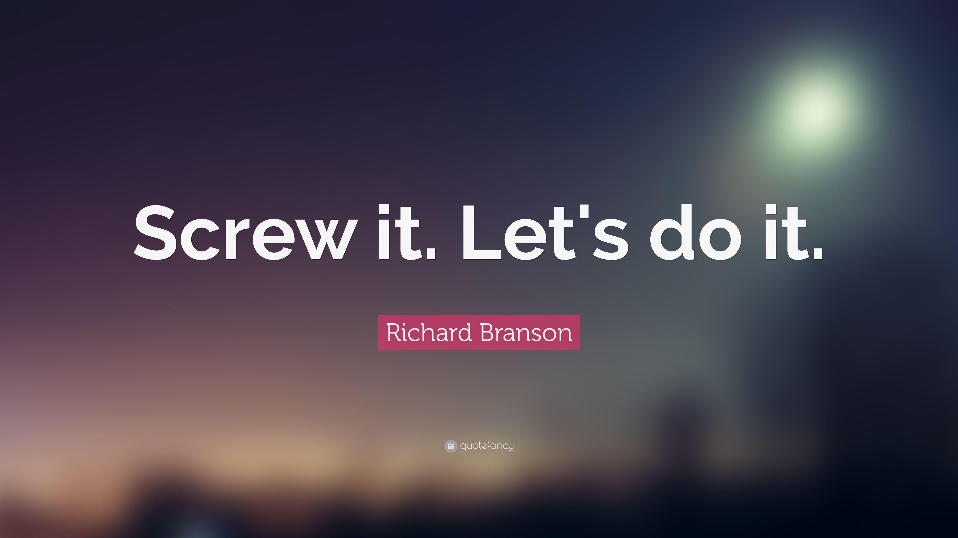 "Richard Branson Quote: ""Screw it. Let's do it."" (22 wallpapers ..."