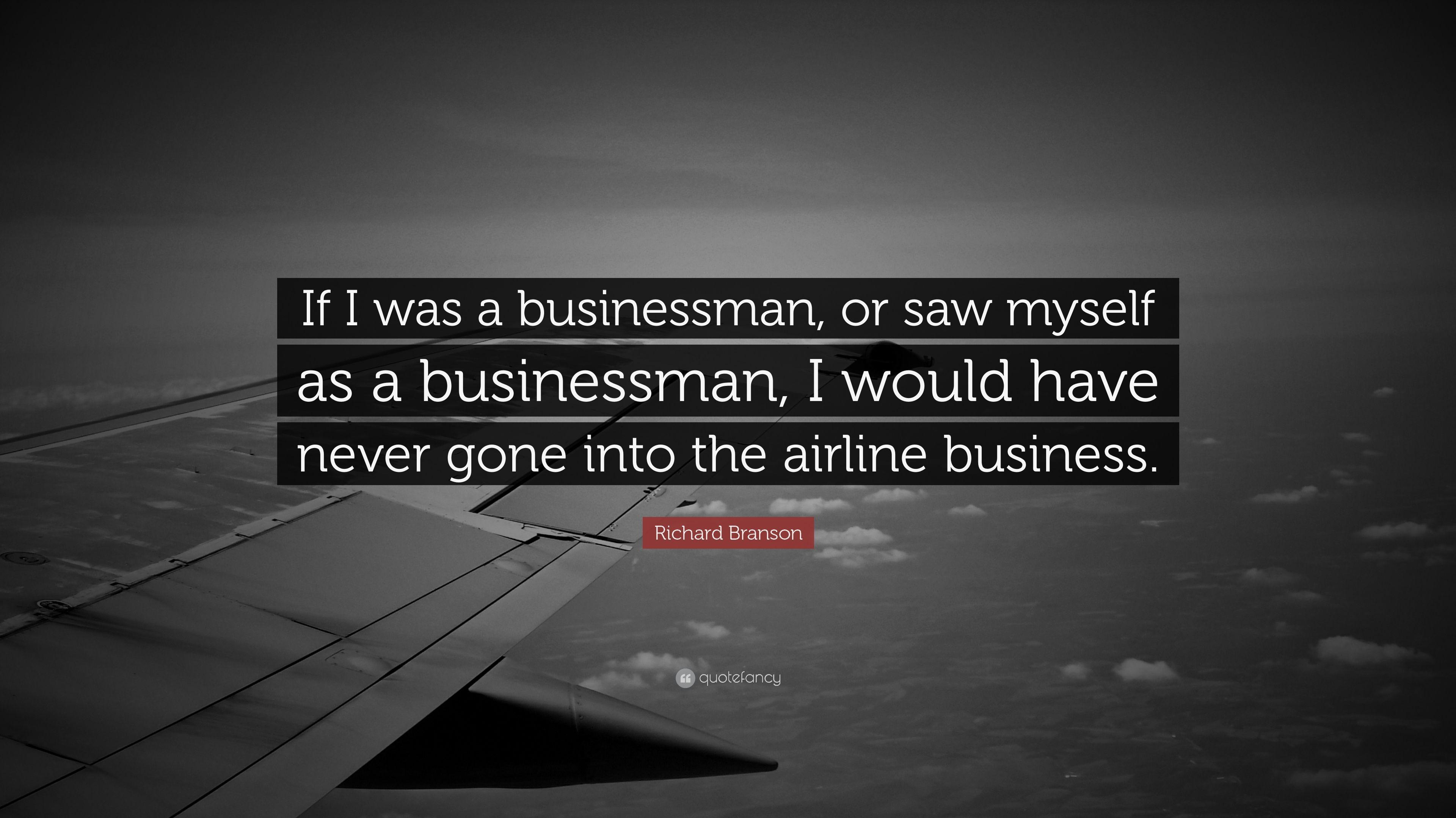 "Richard Branson Quote: ""If I was a businessman, or saw myself as a ..."