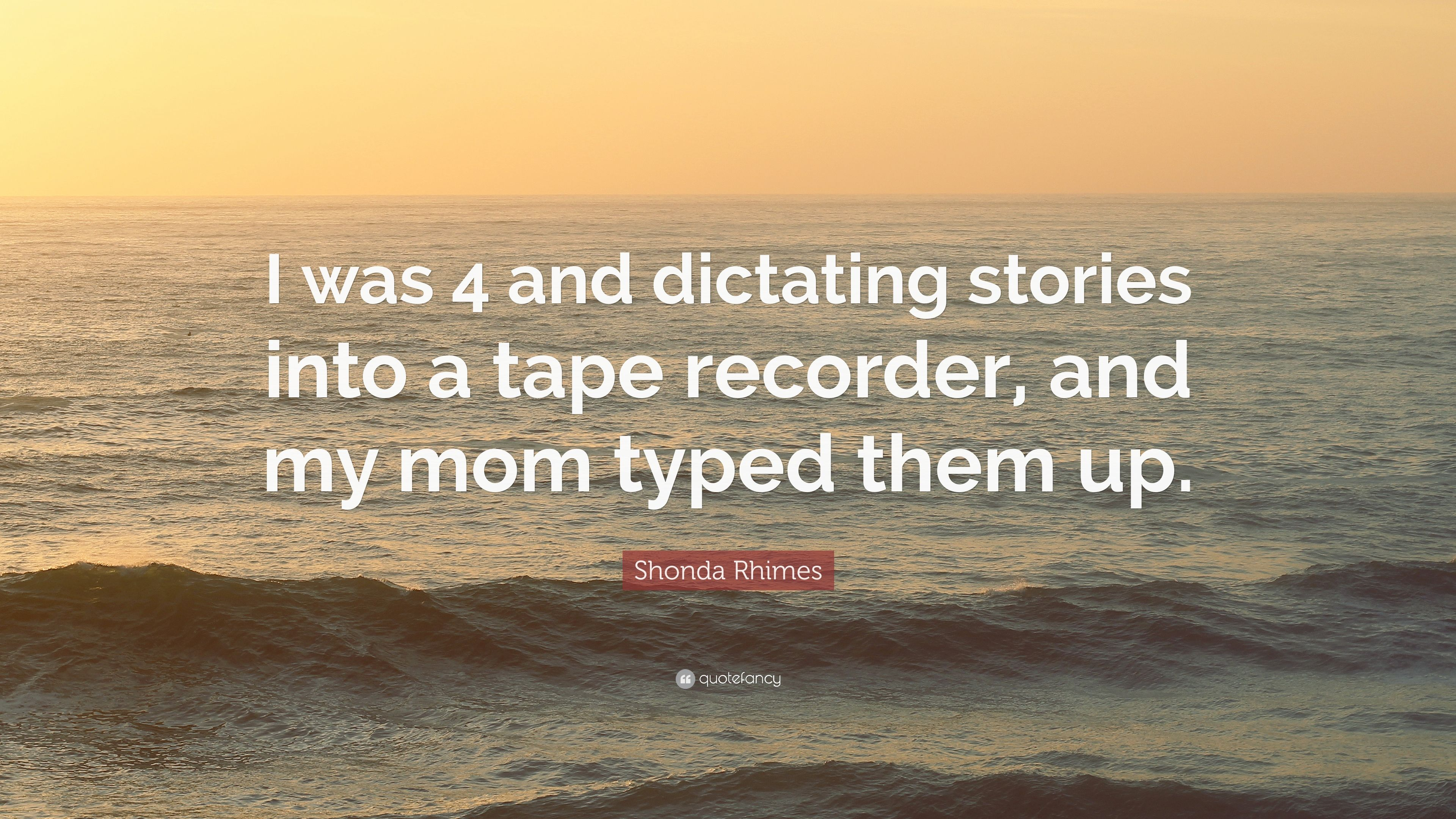 "Shonda Rhimes Quote: ""I was 4 and dictating stories into a tape ..."