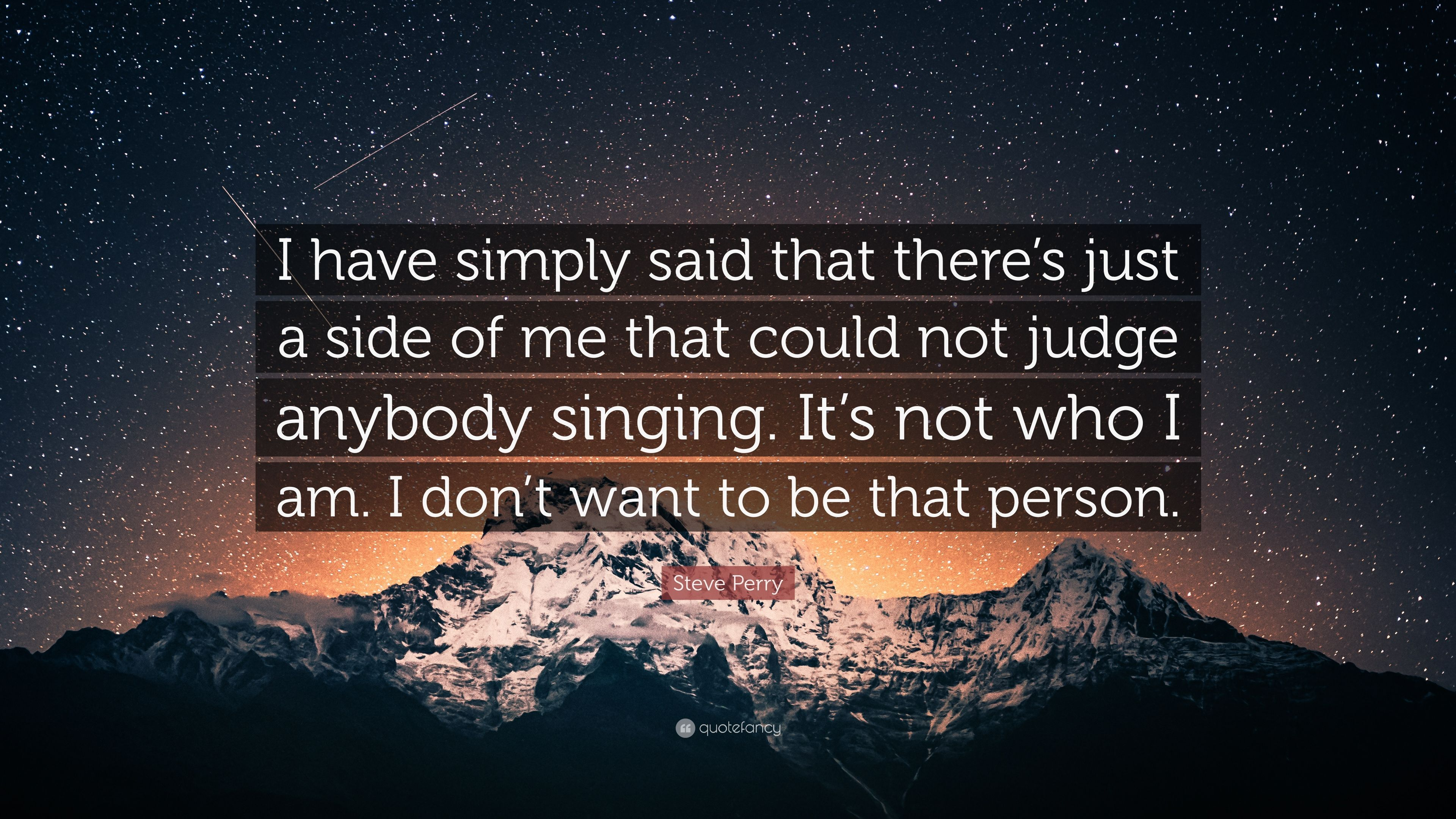 "Steve Perry Quote: ""I have simply said that there's just a side of ..."