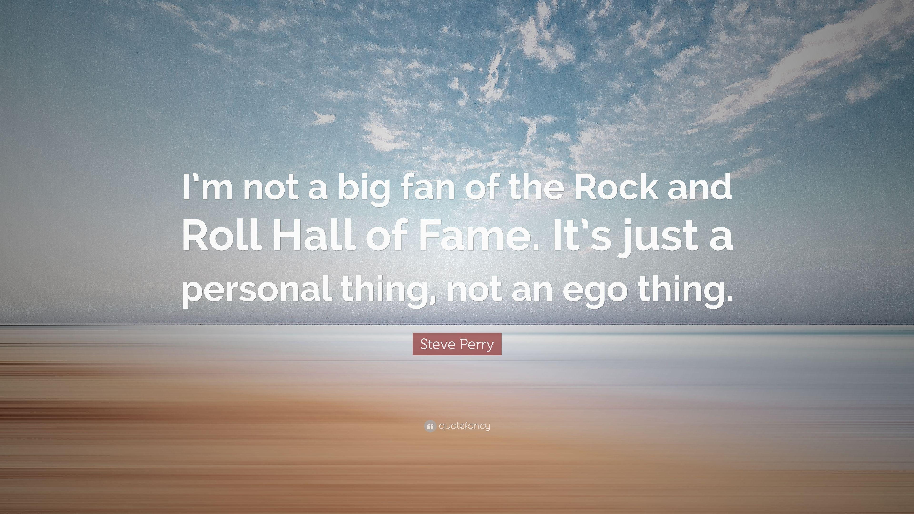 "Steve Perry Quote: ""I'm not a big fan of the Rock and Roll Hall of ..."