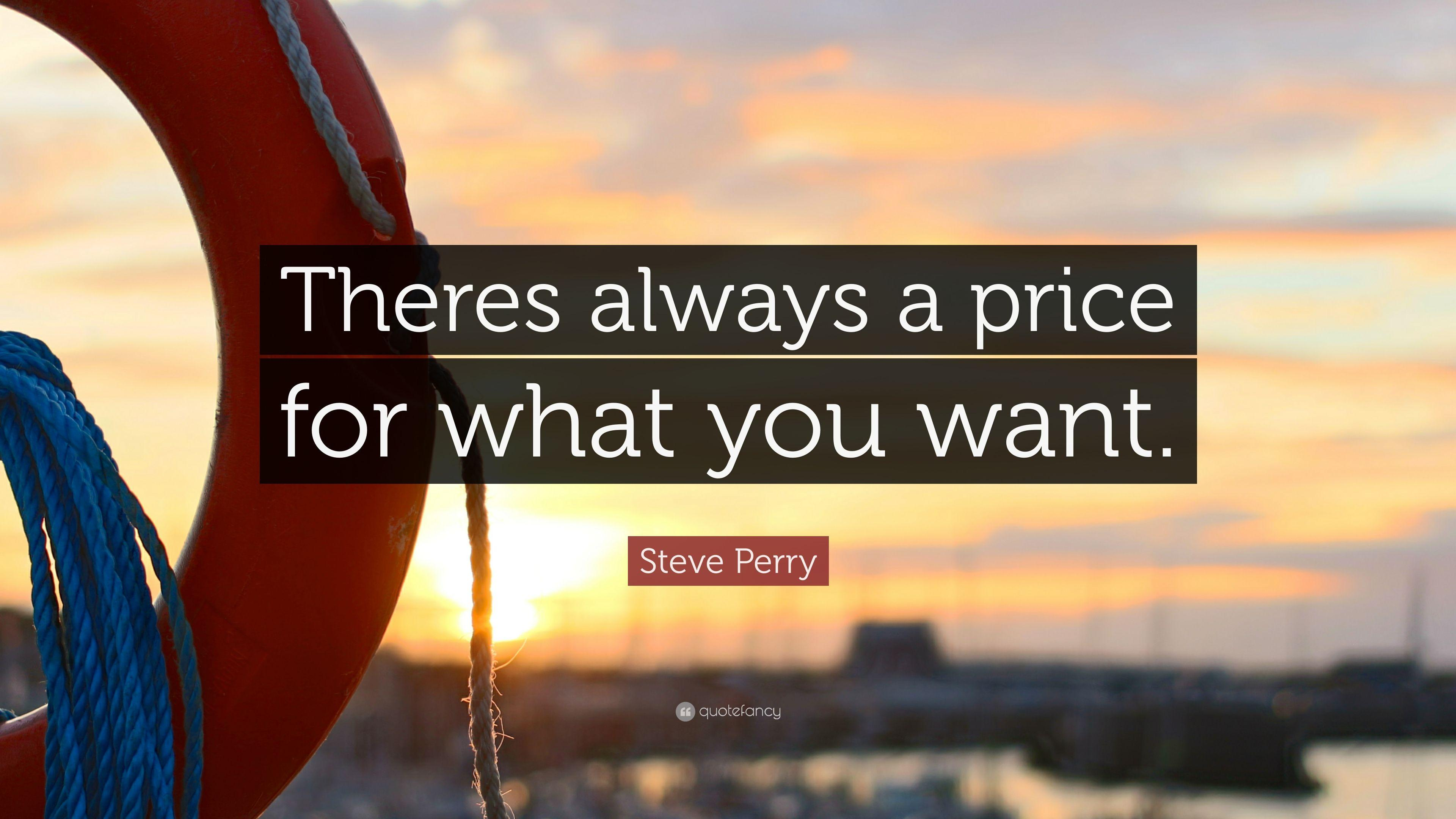 "Steve Perry Quote: ""Theres always a price for what you want."" (7 ..."