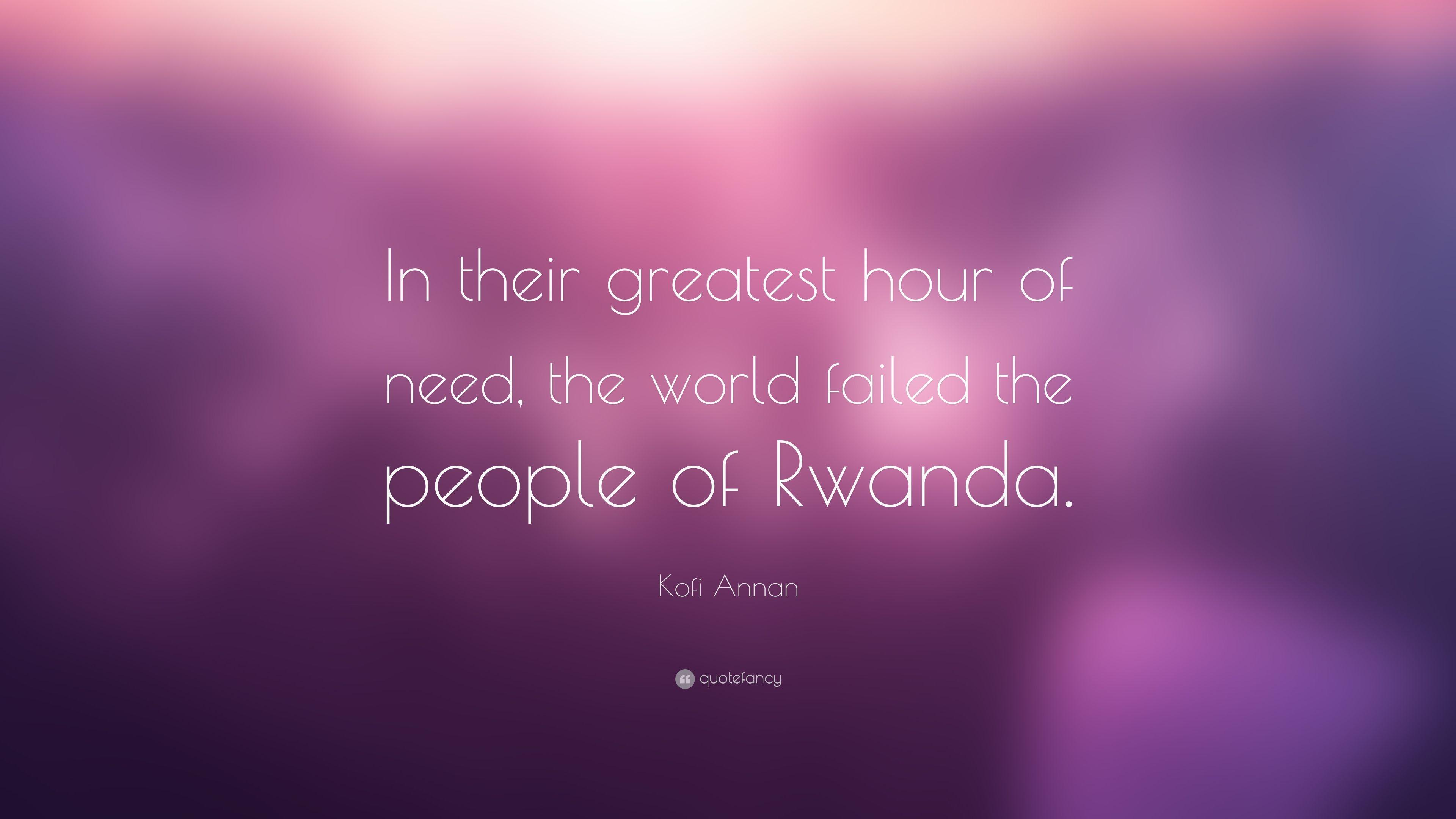 "Kofi Annan Quote: ""In their greatest hour of need, the world"