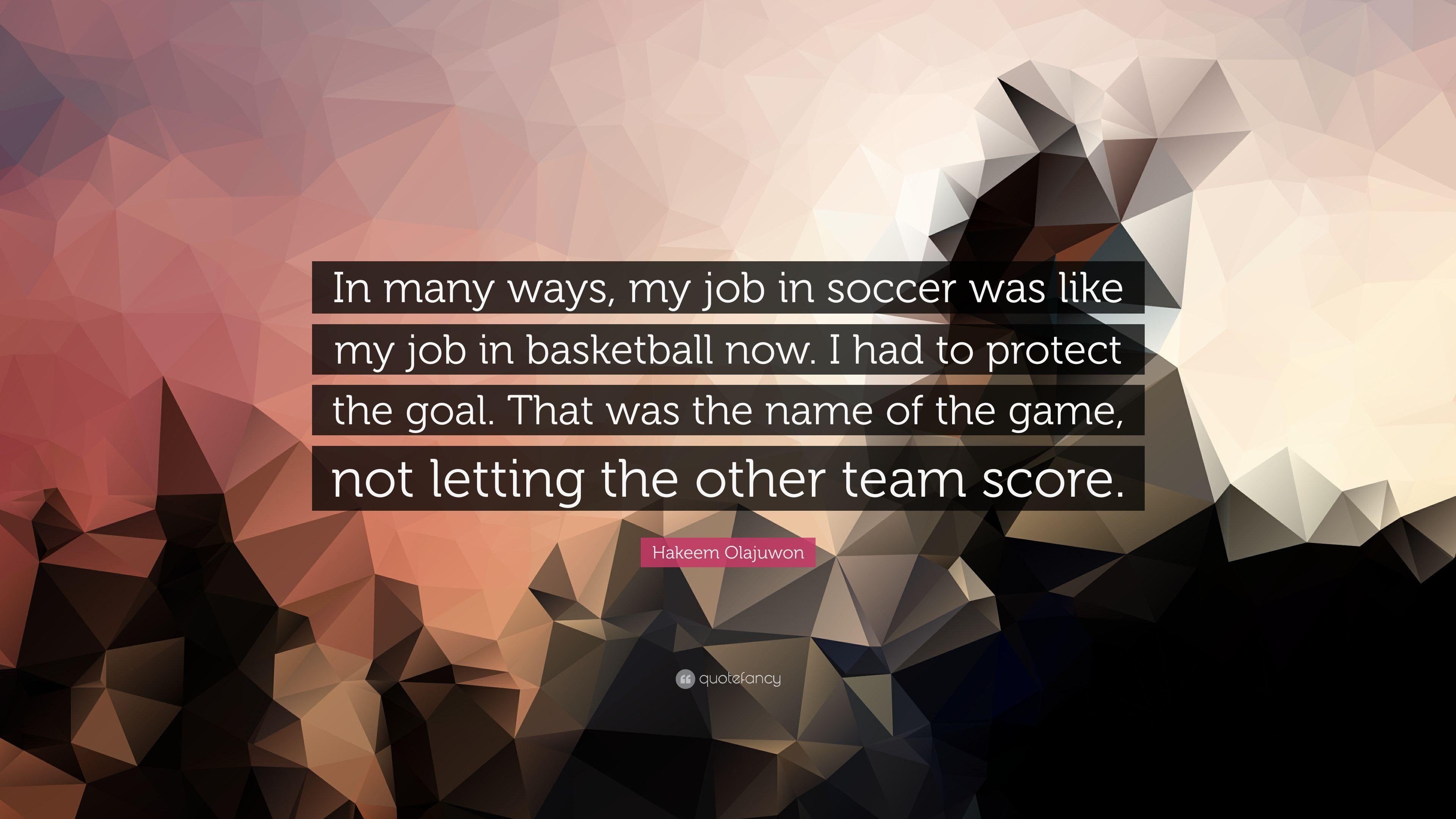 "Hakeem Olajuwon Quote: ""In many ways, my job in soccer was like my"