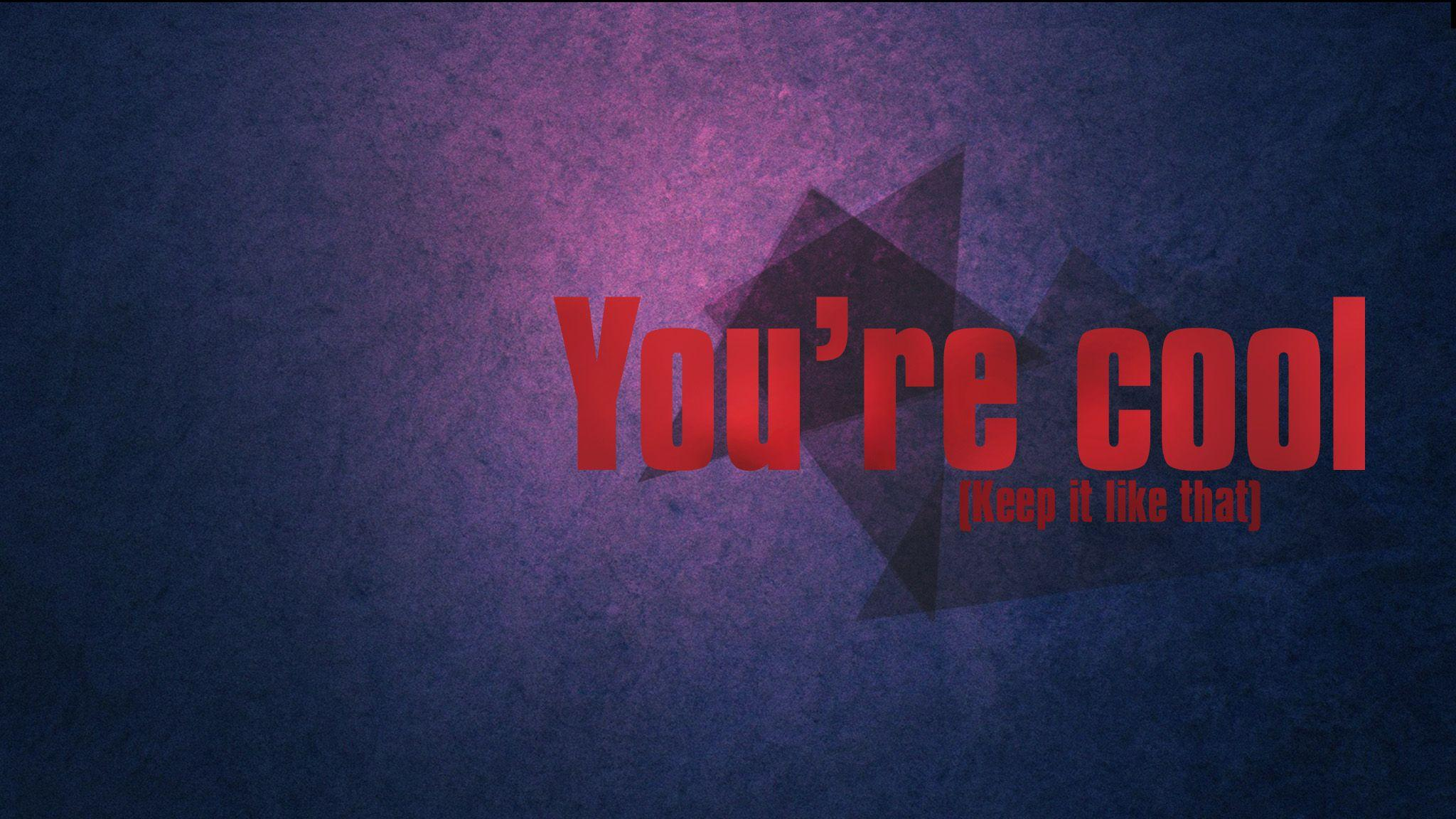 You Are Cool Wallpapers