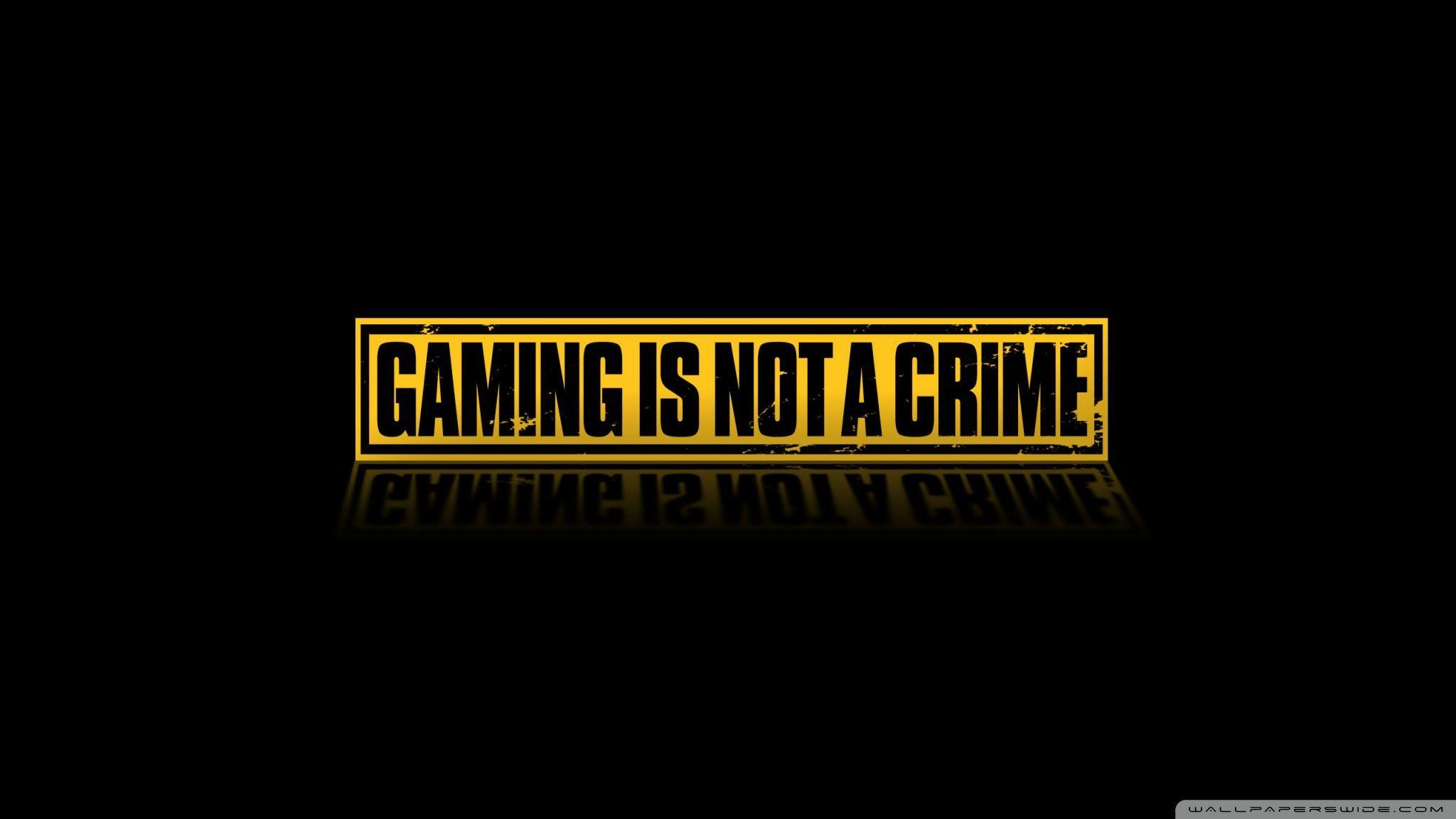 Gaming Is Not A Crime ❤ 4K HD Desktop Wallpapers for 4K Ultra HD