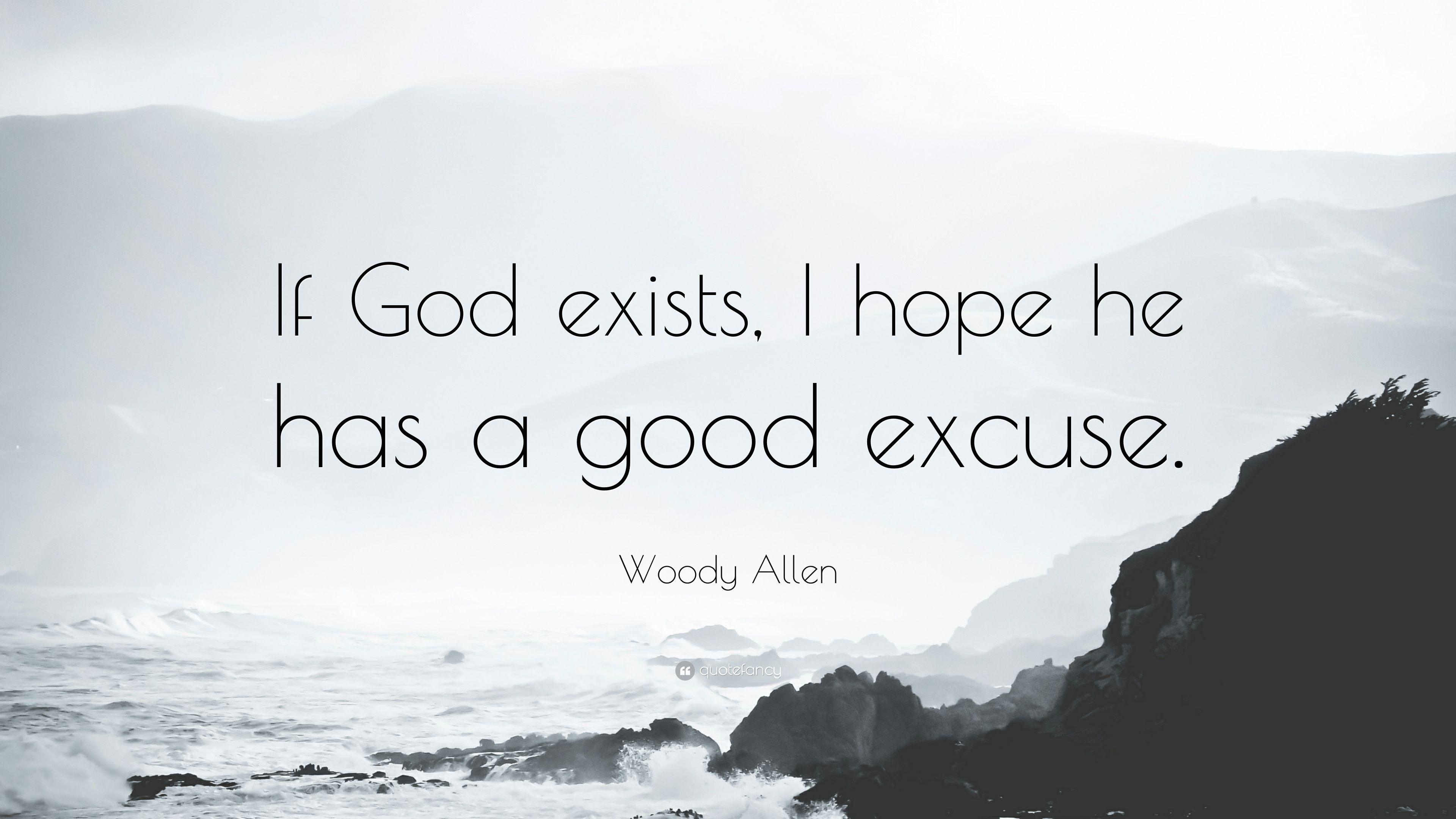 "Woody Allen Quote: ""If God exists, I hope he has a good excuse ..."
