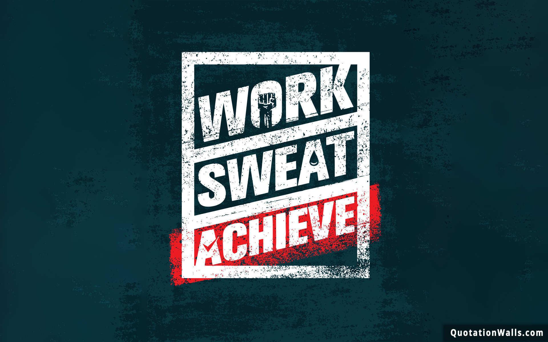 Attractive Work Sweat Achieve Motivational Wallpaper For Desktop   QuotationWalls